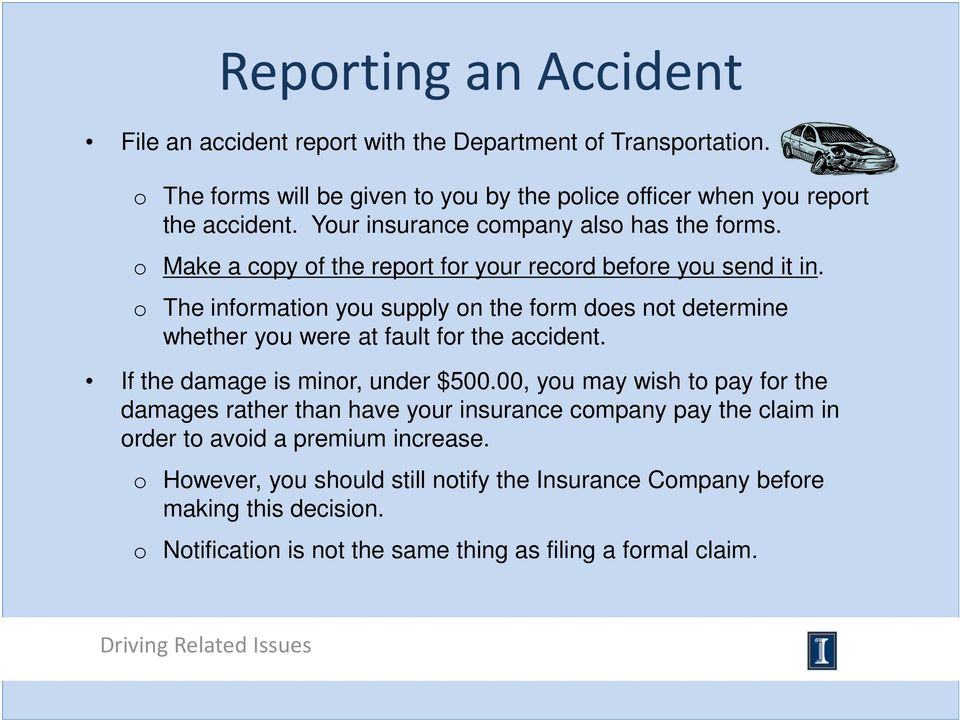 o The information you supply on the form does not determine whether you were at fault for the accident. If the damage is minor, under $500.