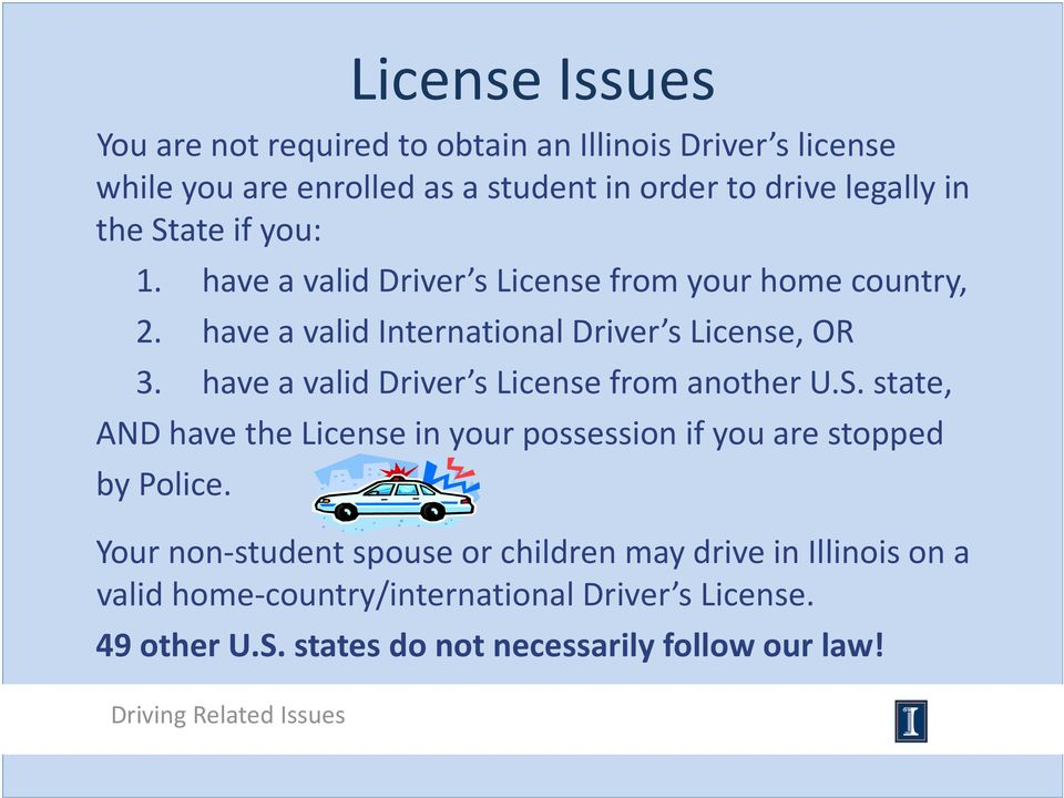 have a valid Driver s License from another U.S. state, AND have the License in your possession if you are stopped by Police.