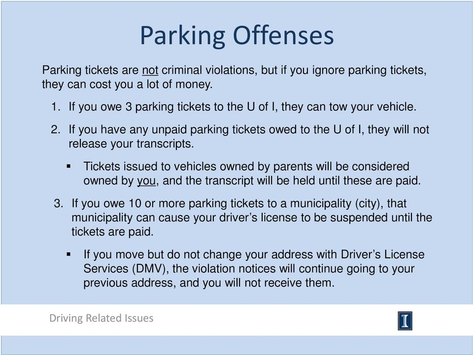 Tickets issued to vehicles owned by parents will be considered owned by you, and the transcript will be held until these are paid. 3.