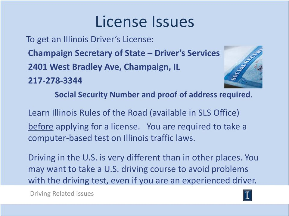 Learn Illinois Rules of the Road (available in SLS Office) before applying for a license.