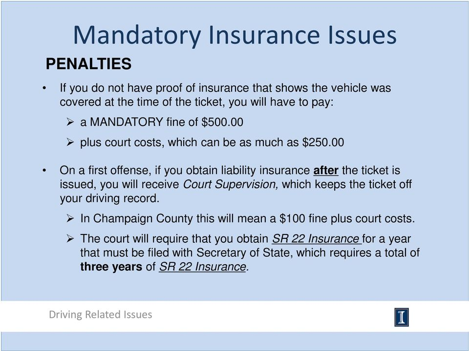 00 On a first offense, if you obtain liability insurance after the ticket is issued, you will receive Court Supervision, which keeps the ticket off your