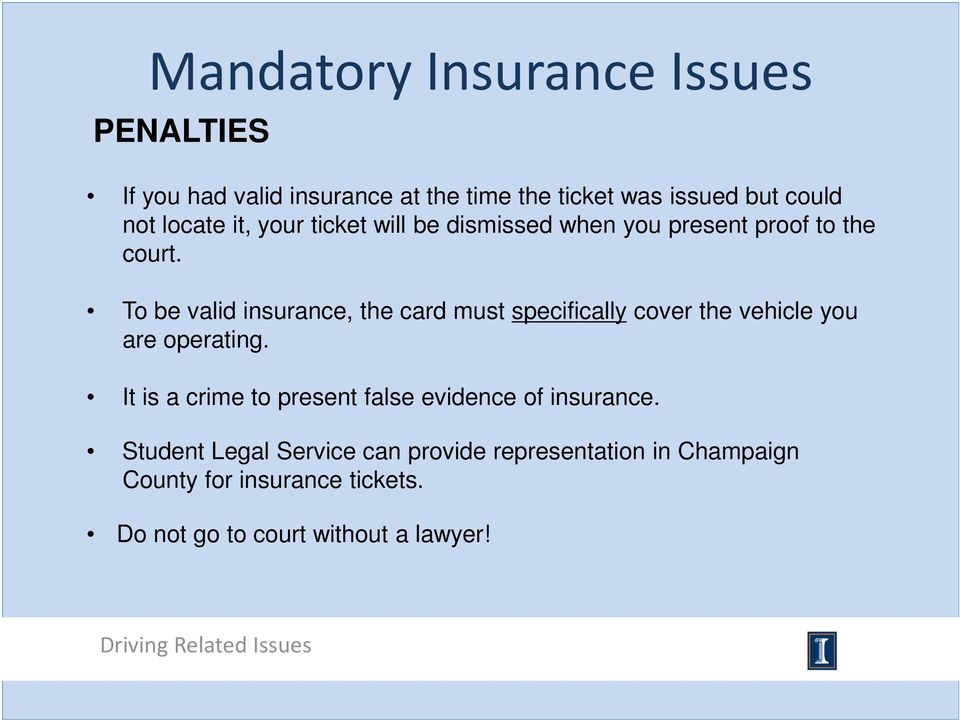 To be valid insurance, the card must specifically cover the vehicle you are operating.