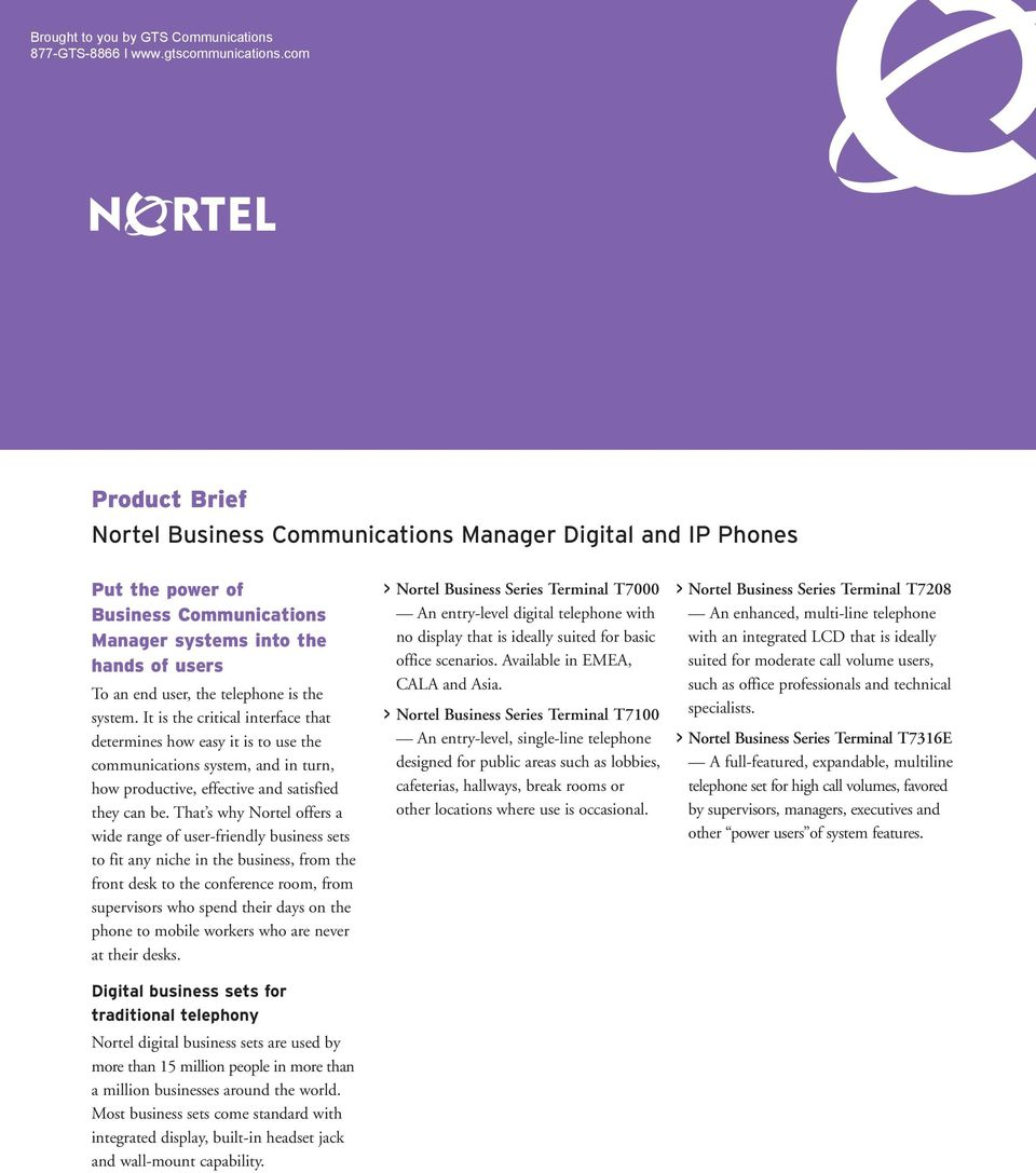That s why Nortel offers a wide range of user-friendly business sets to fit any niche in the business, from the front desk to the conference room, from supervisors who spend their days on the phone