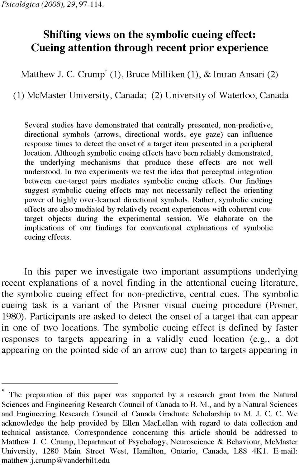 Crump * (1), Bruce Milliken (1), & Imran Ansari (2) (1) McMaster University, Canada; (2) University of Waterloo, Canada Several studies have demonstrated that centrally presented, non-predictive,