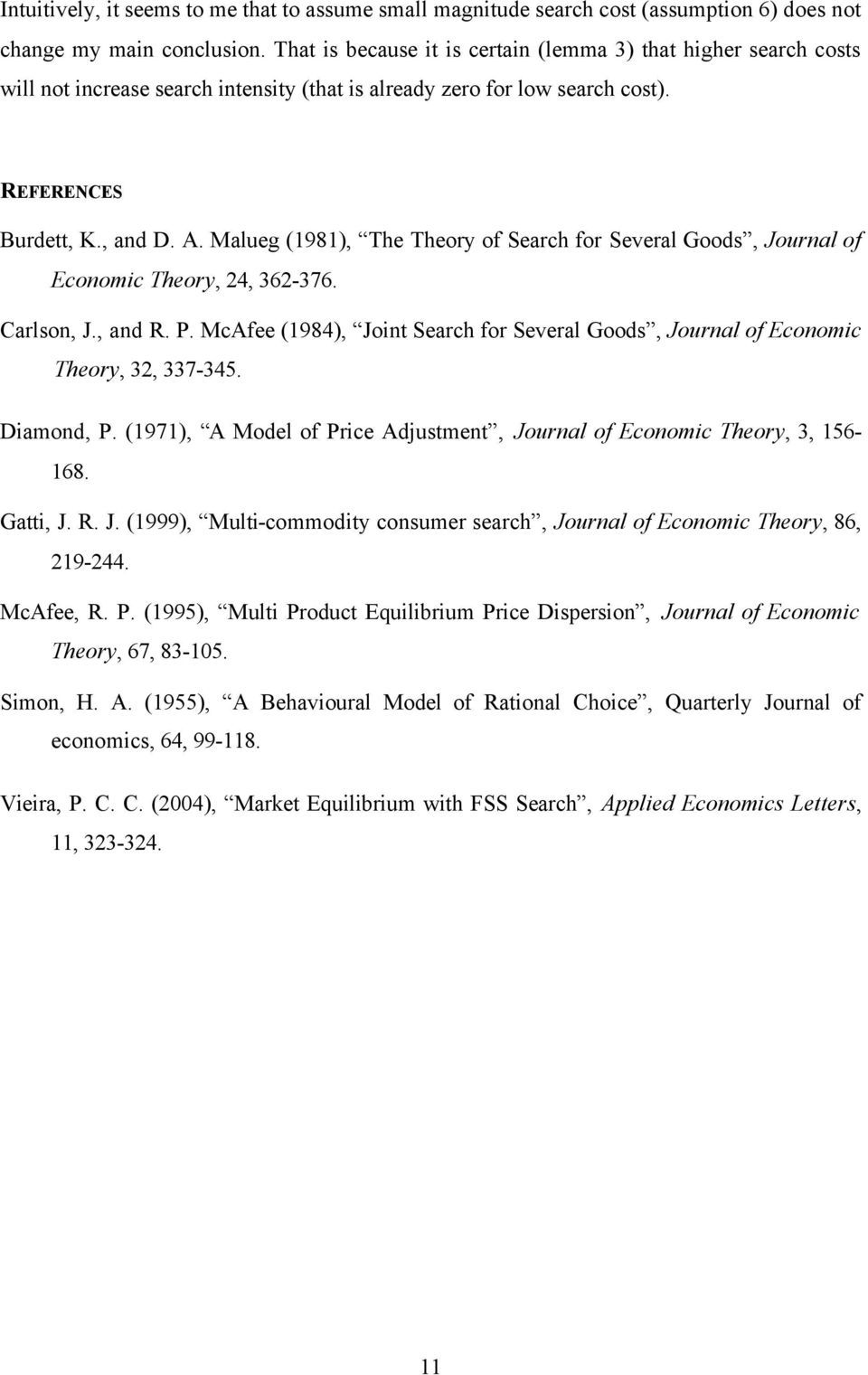 Malueg (98, The Theory of Search for Several Goods, Journal of Economic Theory, 4, 36-376. Carlson, J., and R. P. McAfee (984, Joint Search for Several Goods, Journal of Economic Theory, 3, 337-345.