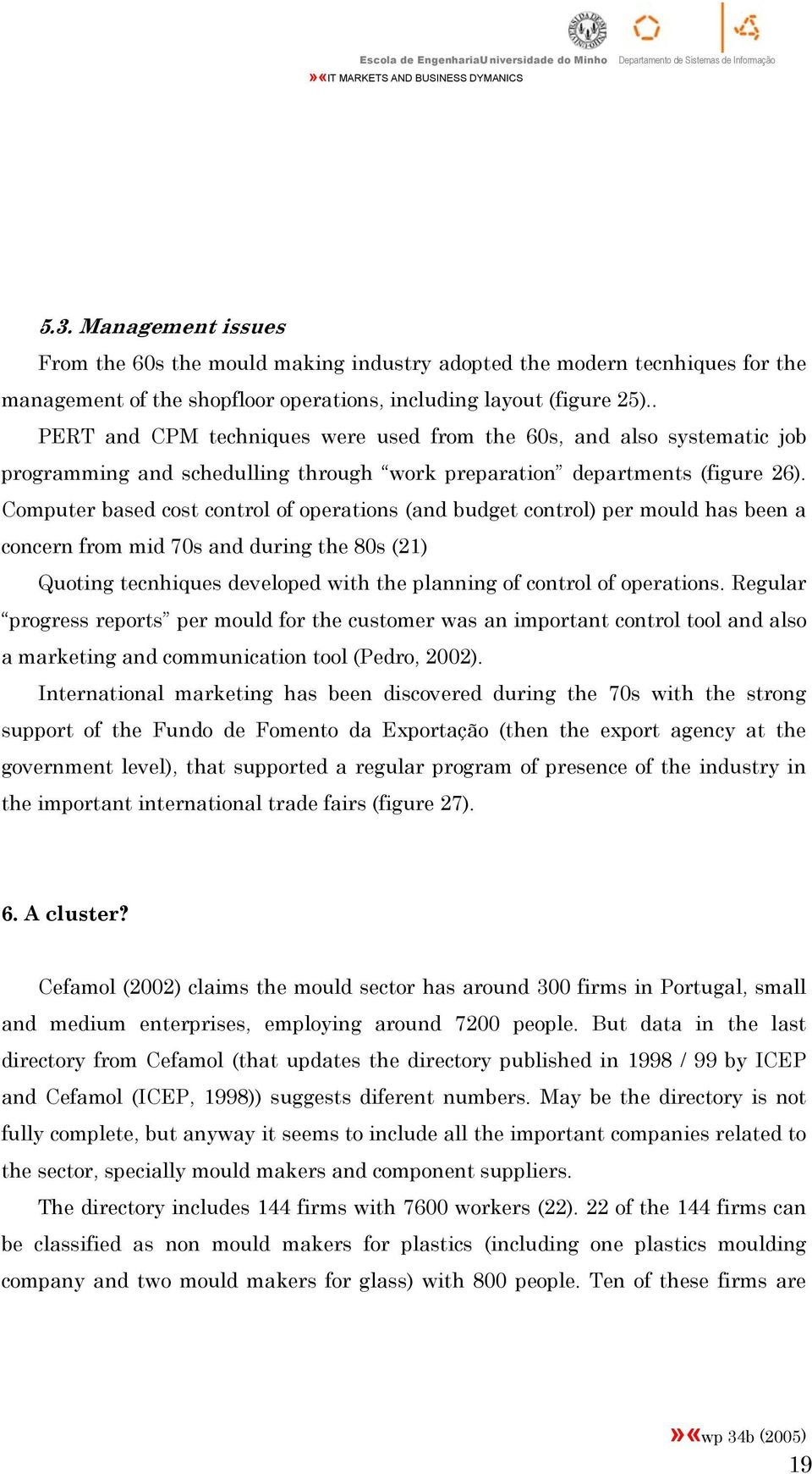 Computer based cost control of operations (and budget control) per mould has been a concern from mid 70s and during the 80s (21) Quoting tecnhiques developed with the planning of control of