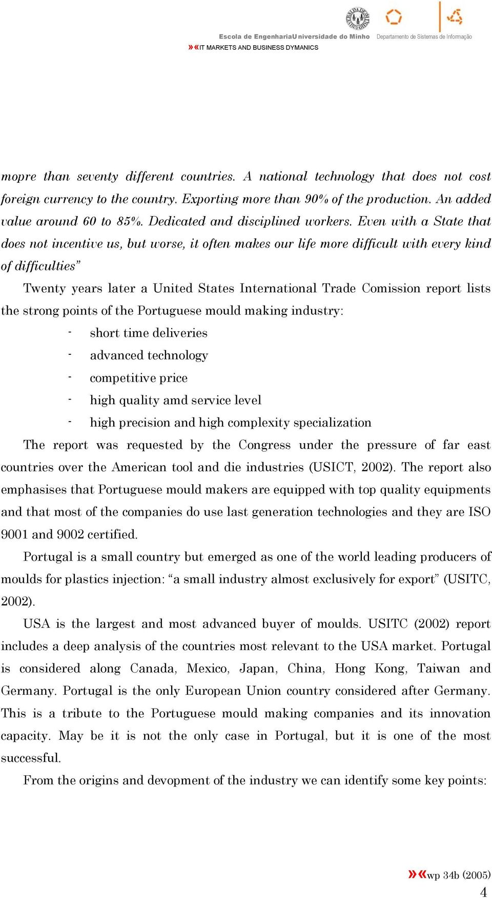 Even with a State that does not incentive us, but worse, it often makes our life more difficult with every kind of difficulties Twenty years later a United States International Trade Comission report