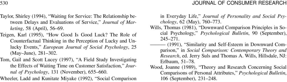 Tom, Gail and Scott Lucey (1997), A Field Study Investigating the Effects of Waiting Time on Customer Satisfaction, Journal of Psychology, 131 (November), 655 660.