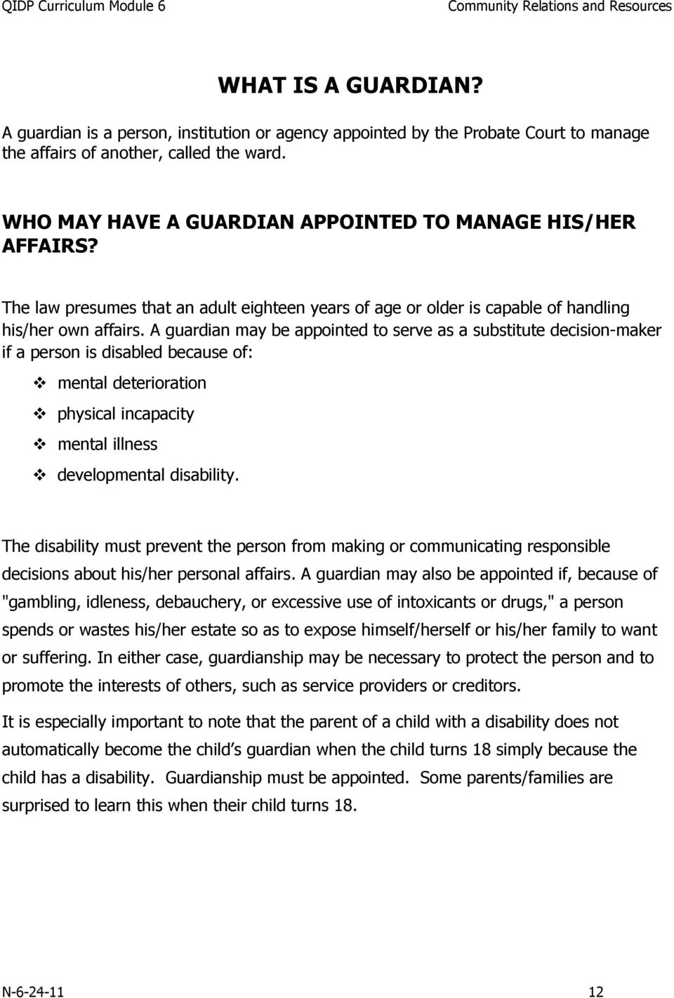 A guardian may be appointed to serve as a substitute decision-maker if a person is disabled because of: mental deterioration physical incapacity mental illness developmental disability.