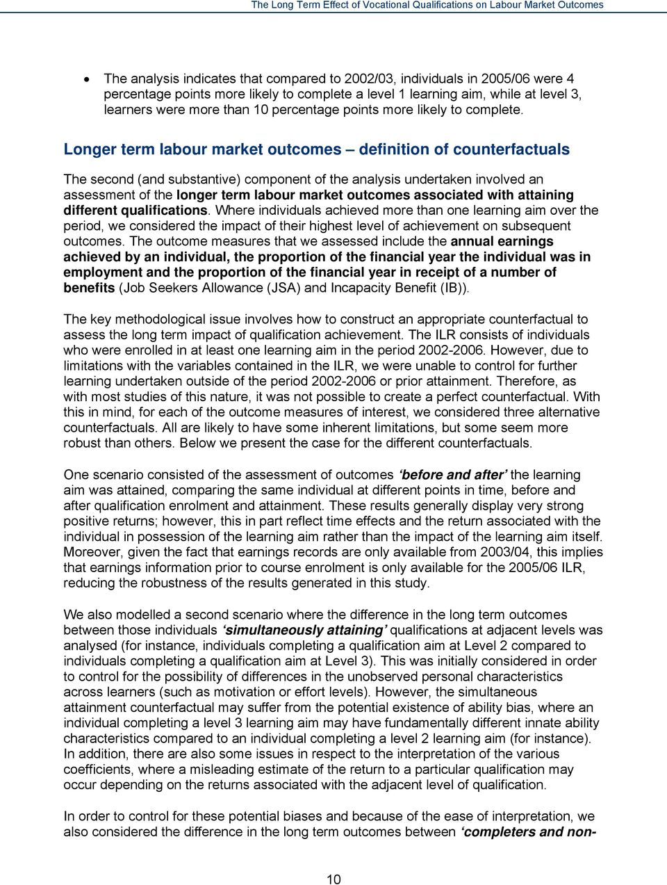 Longer term labour market outcomes definition of counterfactuals The second (and substantive) component of the analysis undertaken involved an assessment of the longer term labour market outcomes