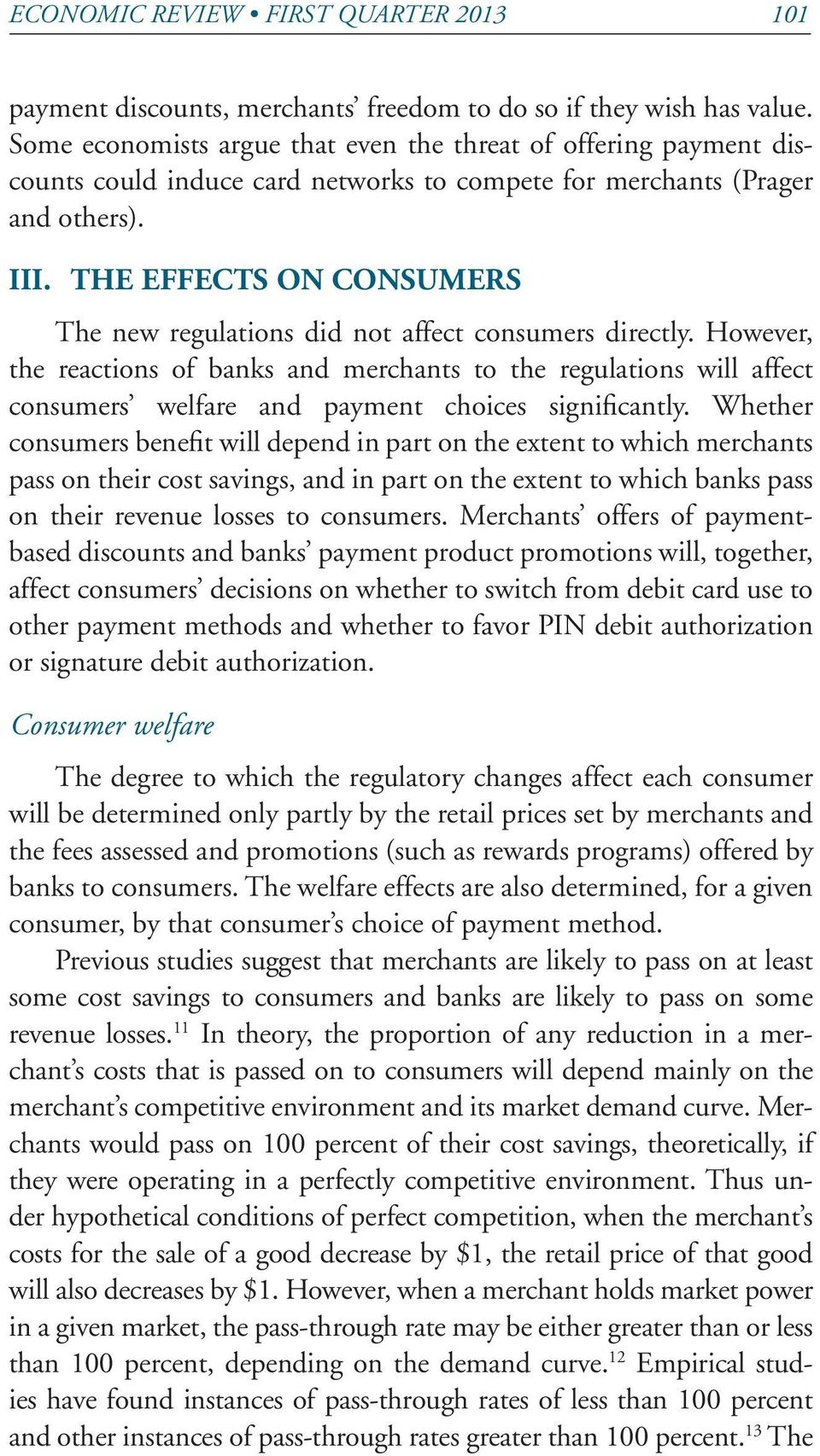 THE EFFECTS ON CONSUMERS The new regulations did not affect consumers directly.