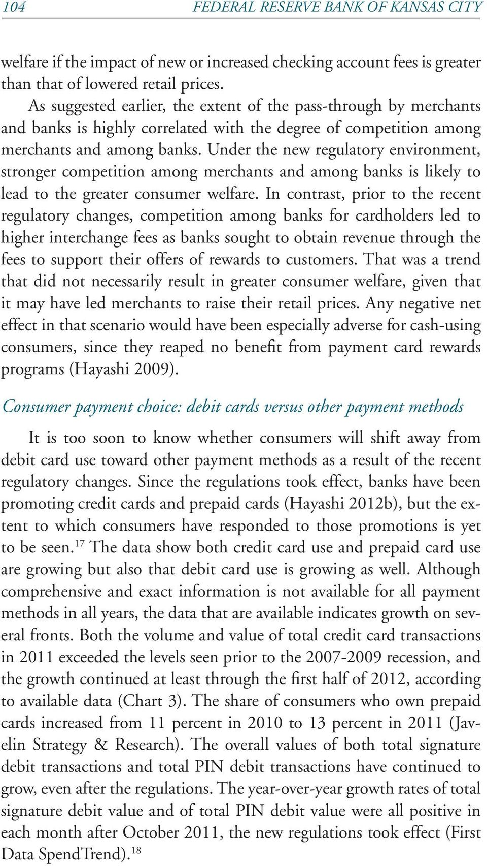 Under the new regulatory environment, stronger competition among merchants and among banks is likely to lead to the greater consumer welfare.