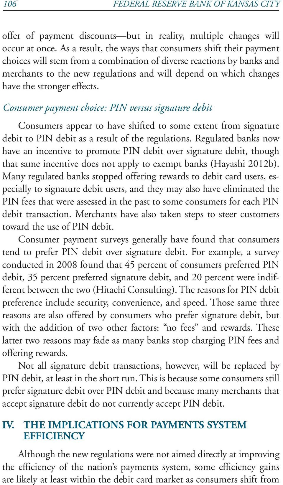 the stronger effects. Consumer payment choice: PIN versus signature debit Consumers appear to have shifted to some extent from signature debit to PIN debit as a result of the regulations.