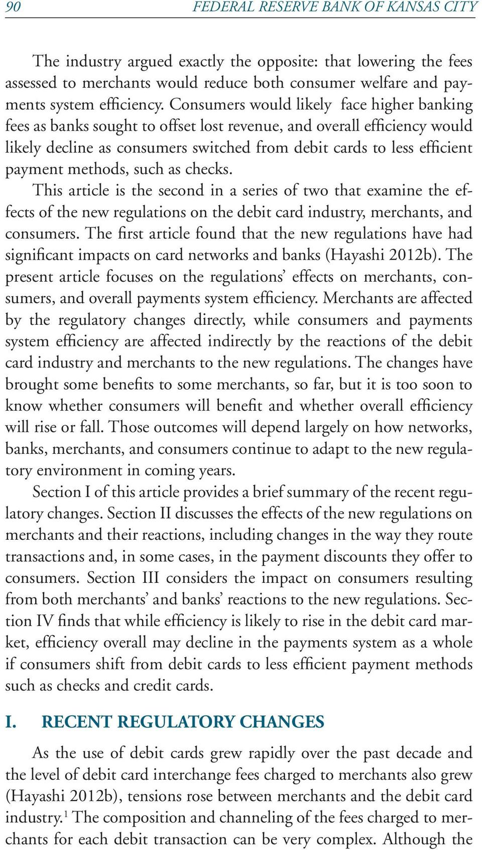methods, such as checks. This article is the second in a series of two that examine the effects of the new regulations on the debit card industry, merchants, and consumers.