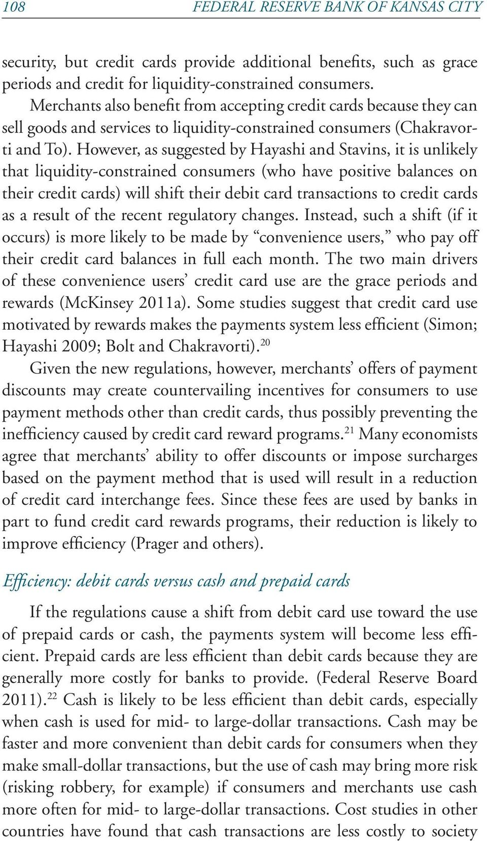 However, as suggested by Hayashi and Stavins, it is unlikely that liquidity-constrained consumers (who have positive balances on their credit cards) will shift their debit card transactions to credit