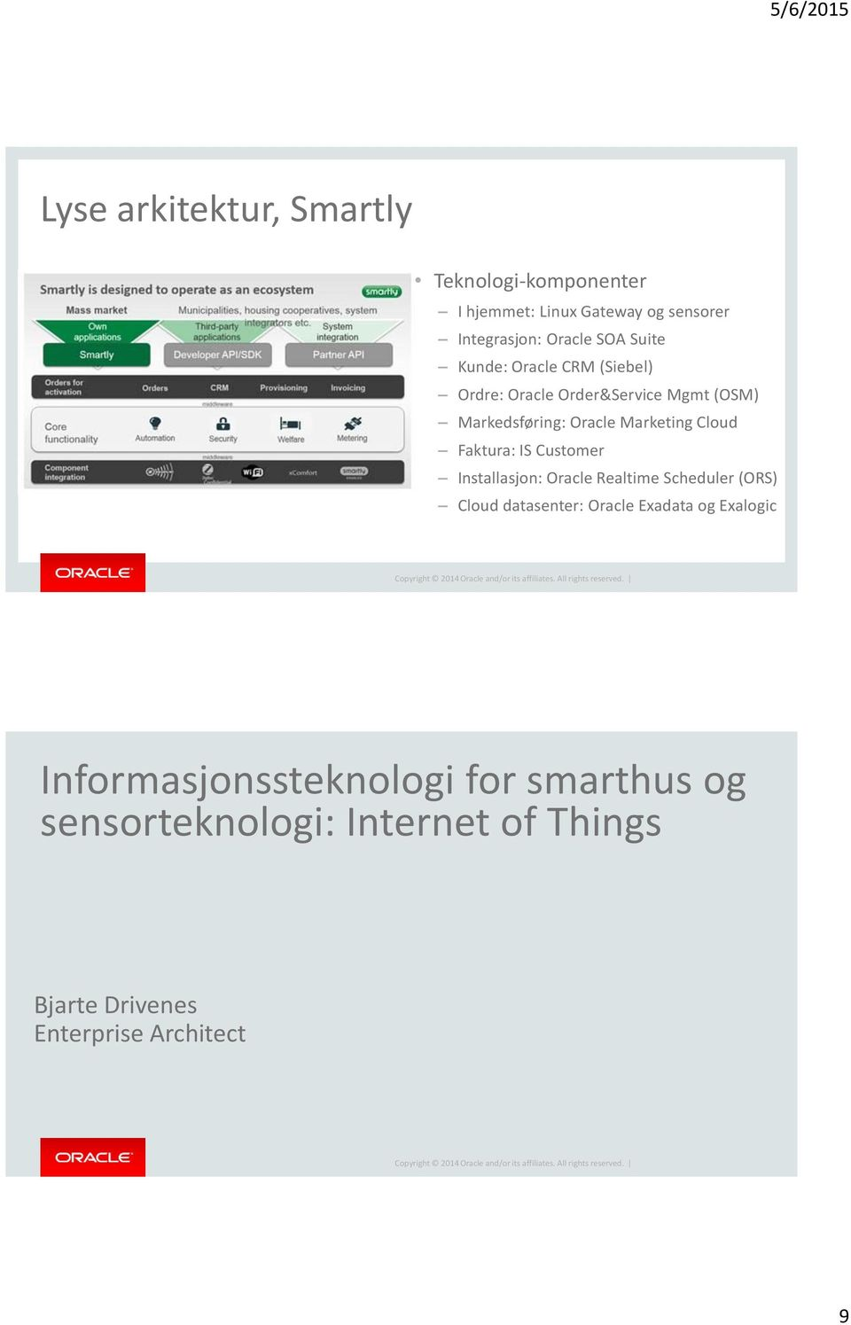 Faktura: IS Customer Installasjon: Oracle Realtime Scheduler (ORS) Cloud datasenter: Oracle Exadata og