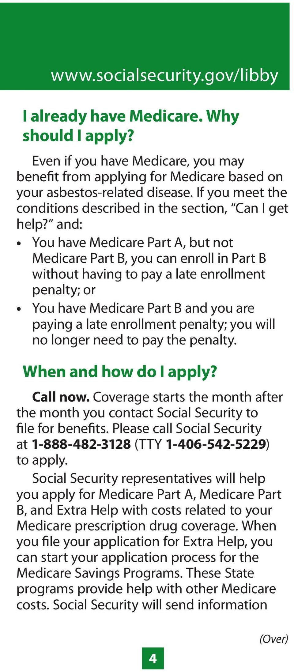 and: You have Medicare Part A, but not Medicare Part B, you can enroll in Part B without having to pay a late enrollment penalty; or You have Medicare Part B and you are paying a late enrollment