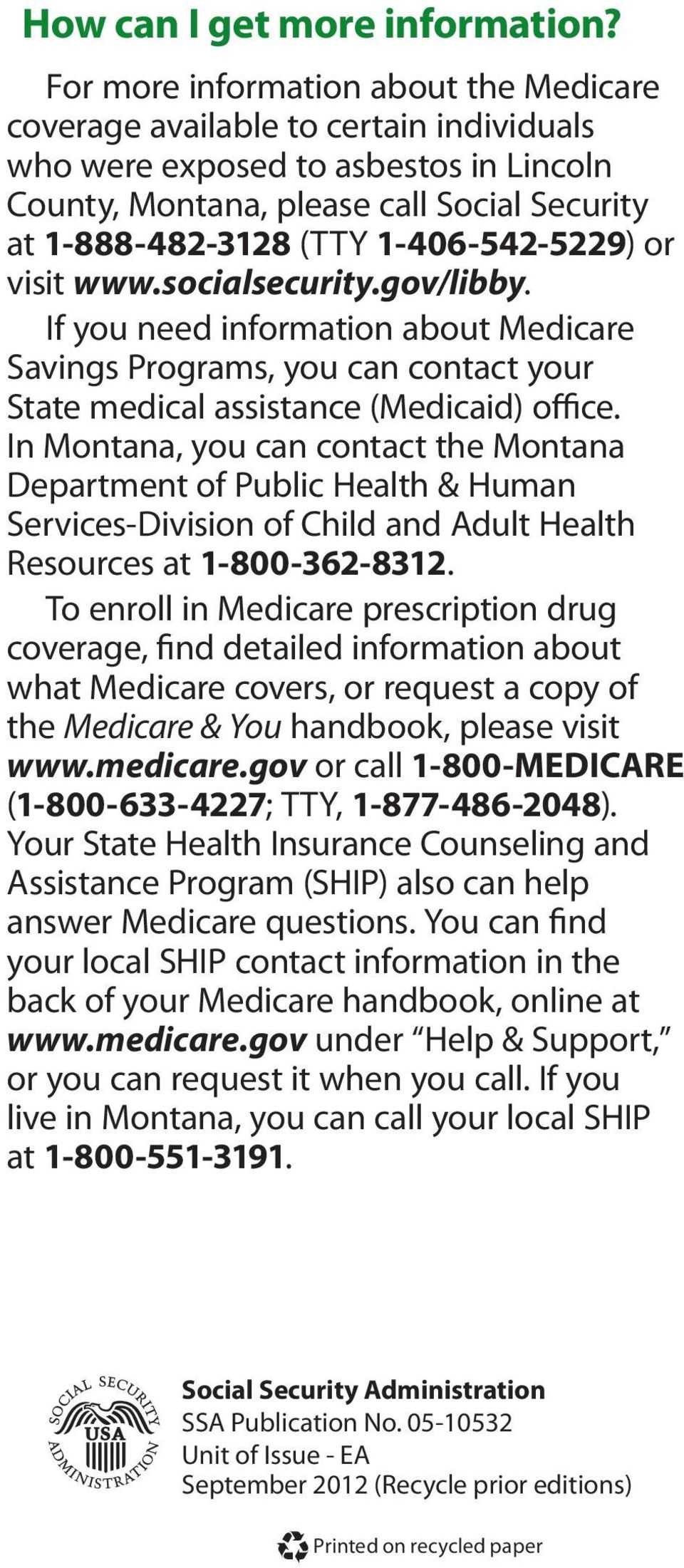 1-406-542-5229) or visit www.socialsecurity.gov/libby. If you need information about Medicare Savings Programs, you can contact your State medical assistance (Medicaid) office.