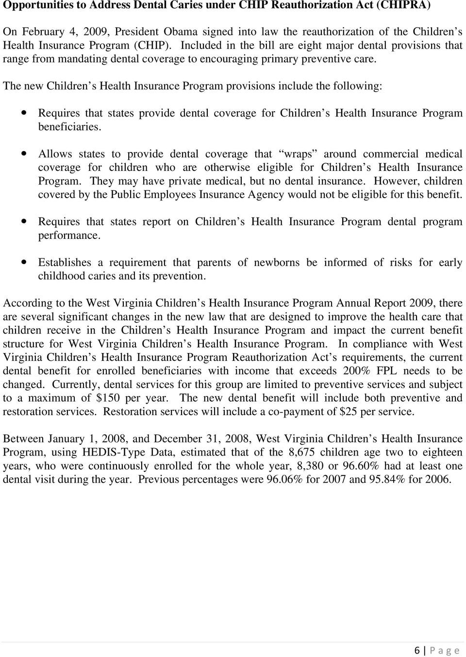 The new Children s Health Insurance Program provisions include the following: Requires that states provide dental coverage for Children s Health Insurance Program beneficiaries.