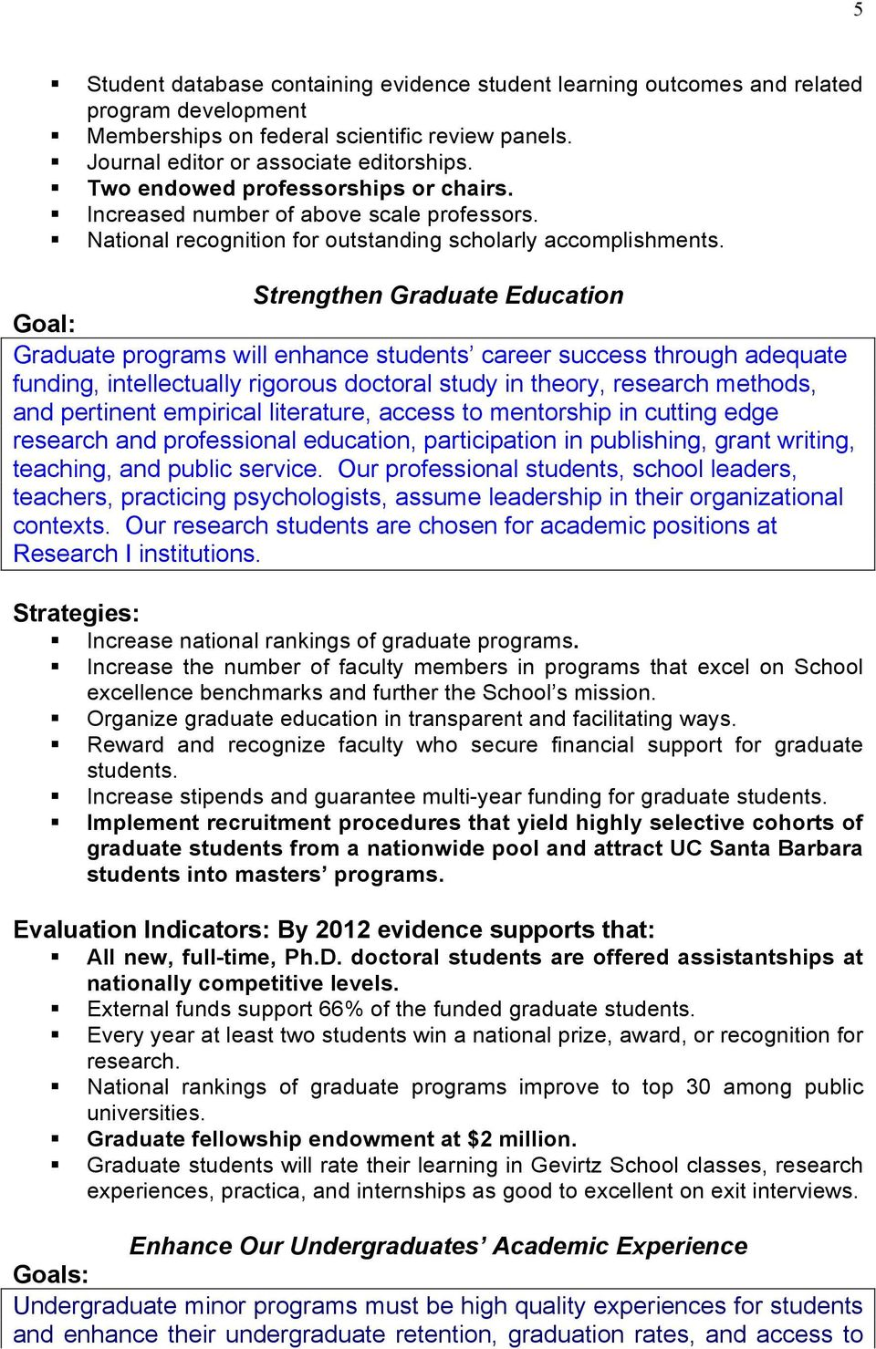 Strengthen Graduate Education Graduate programs will enhance students career success through adequate funding, intellectually rigorous doctoral study in theory, research methods, and pertinent