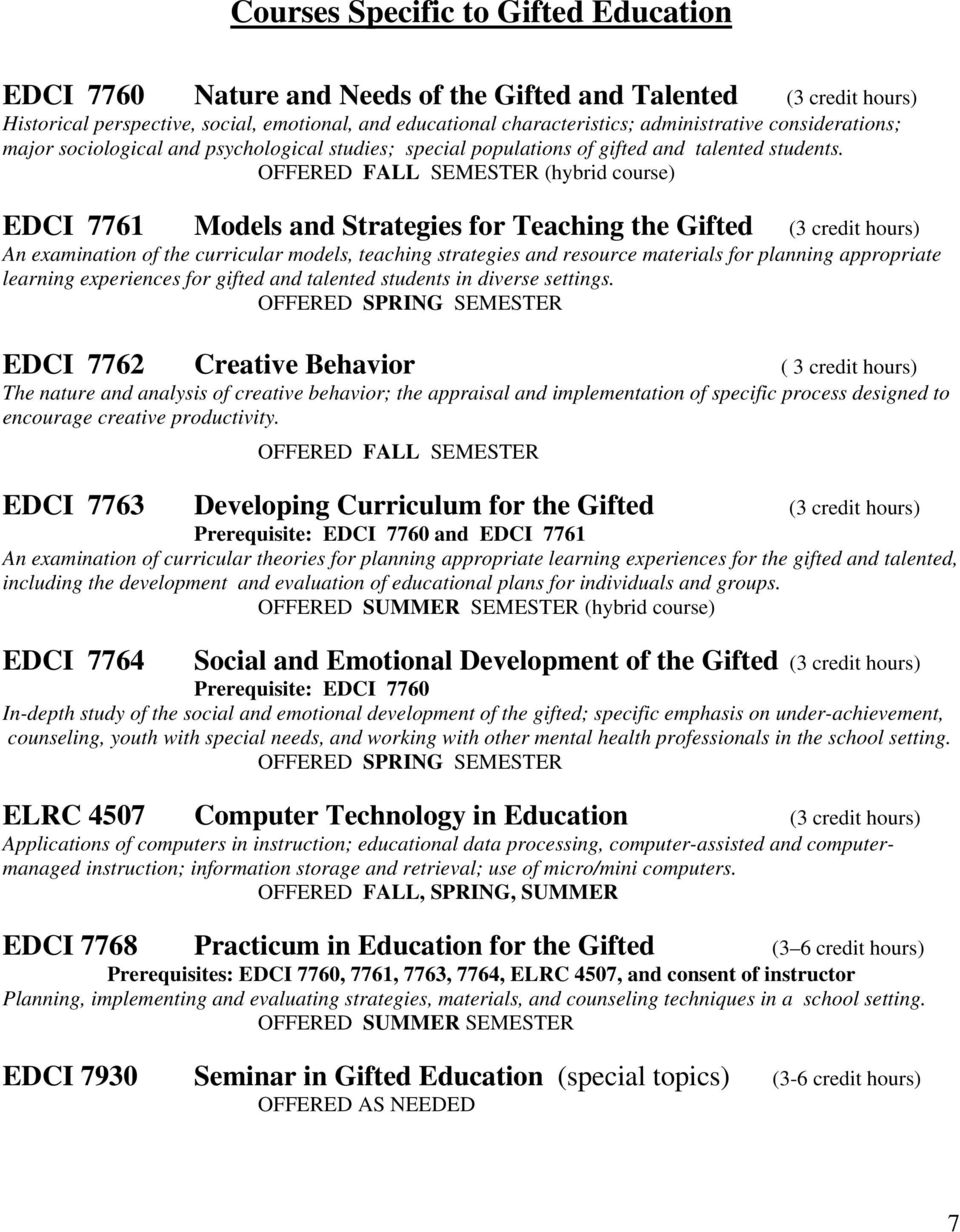 OFFERED FALL SEMESTER (hybrid course) 7761 Models and Strategies for Teaching the Gifted (3 credit hours) An examination of the curricular models, teaching strategies and resource materials for