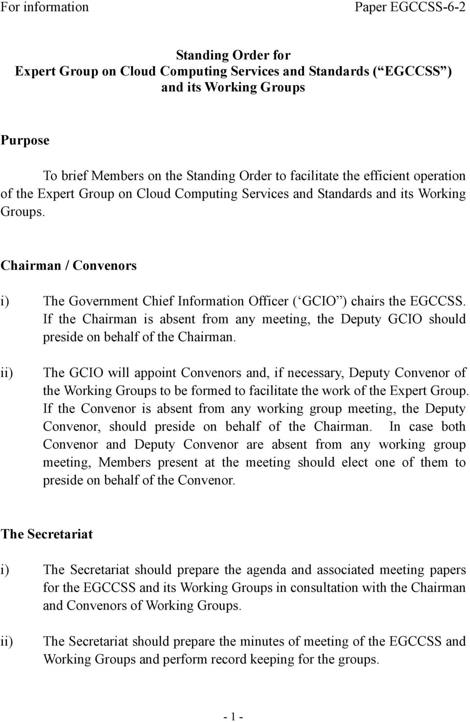 Chairman / Convenors i) The Government Chief Information Officer ( GCIO ) chairs the EGCCSS. If the Chairman is absent from any meeting, the Deputy GCIO should preside on behalf of the Chairman.