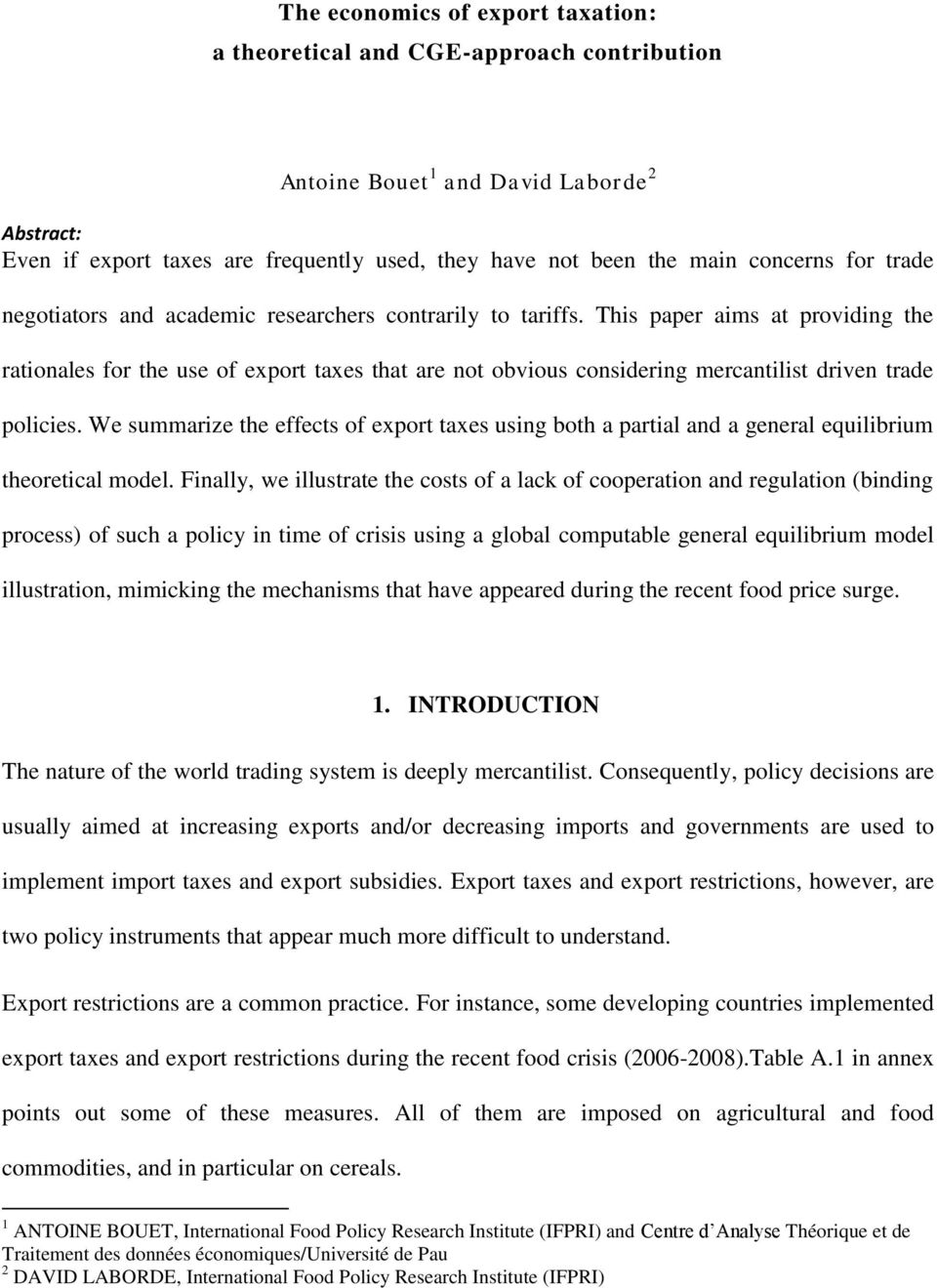 This paper aims at providing the rationales for the use of export taxes that are not obvious considering mercantilist driven trade policies.