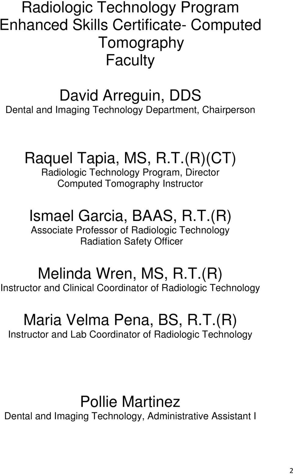 T.(R) Instructor and Clinical Coordinator of Radiologic Technology Maria Velma Pena, BS, R.T.(R) Instructor and Lab Coordinator of Radiologic Technology Pollie Martinez Dental and Imaging Technology, Administrative Assistant I 2