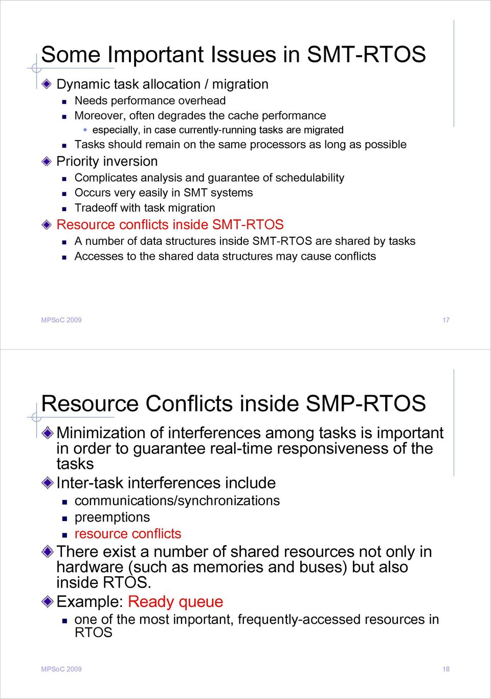 migration Resource conflicts inside SMT-RTOS A number of data structures inside SMT-RTOS are shared by tasks Accesses to the shared data structures may cause conflicts MPSoC 2009 17 Resource