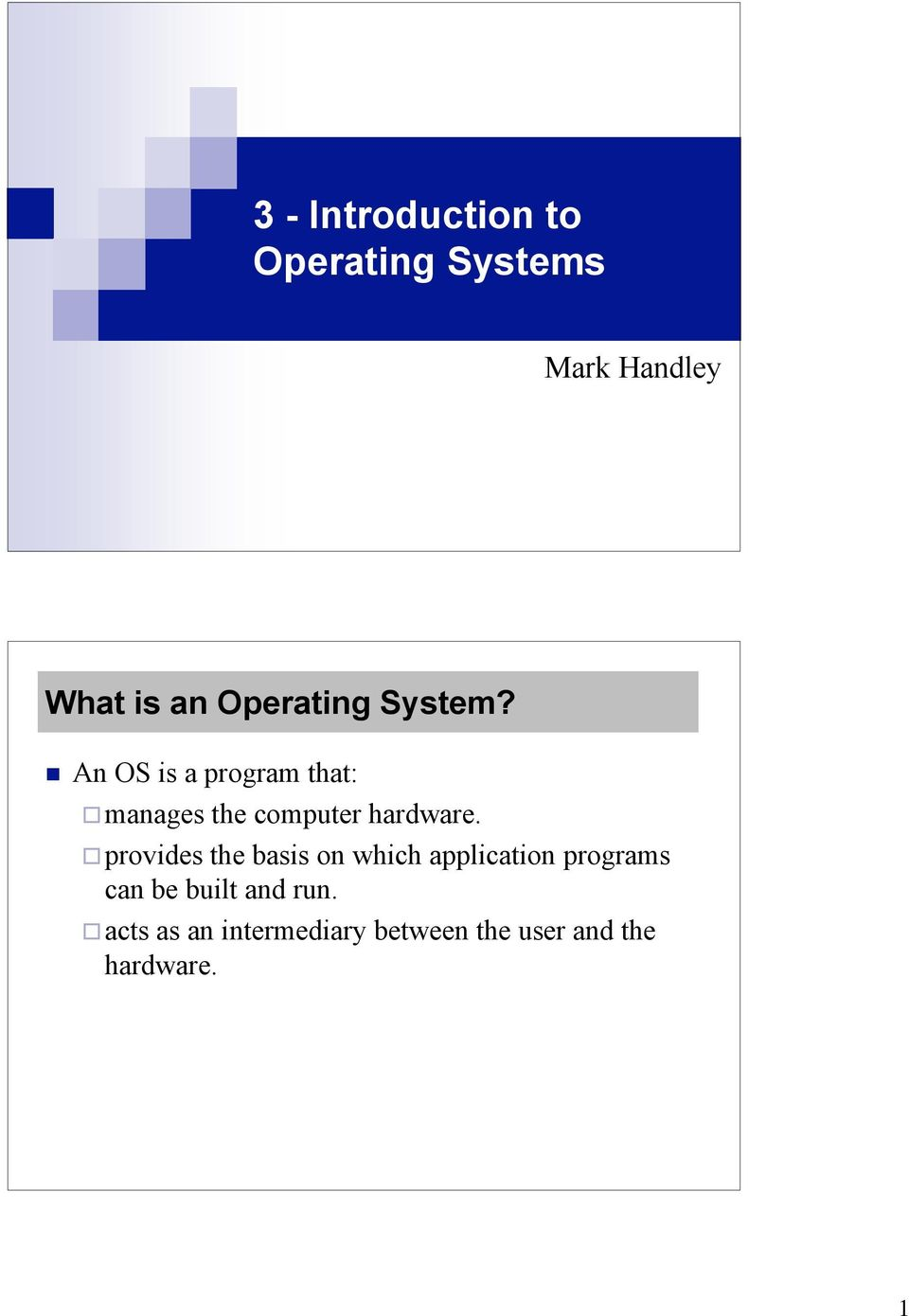 An OS is a program that: manages the computer hardware.
