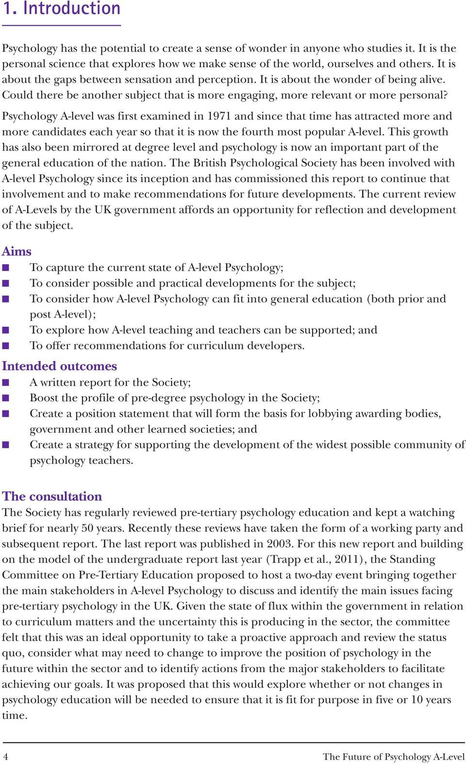Psychology A-level was first examined in 1971 and since that time has attracted more and more candidates each year so that it is now the fourth most popular A-level.