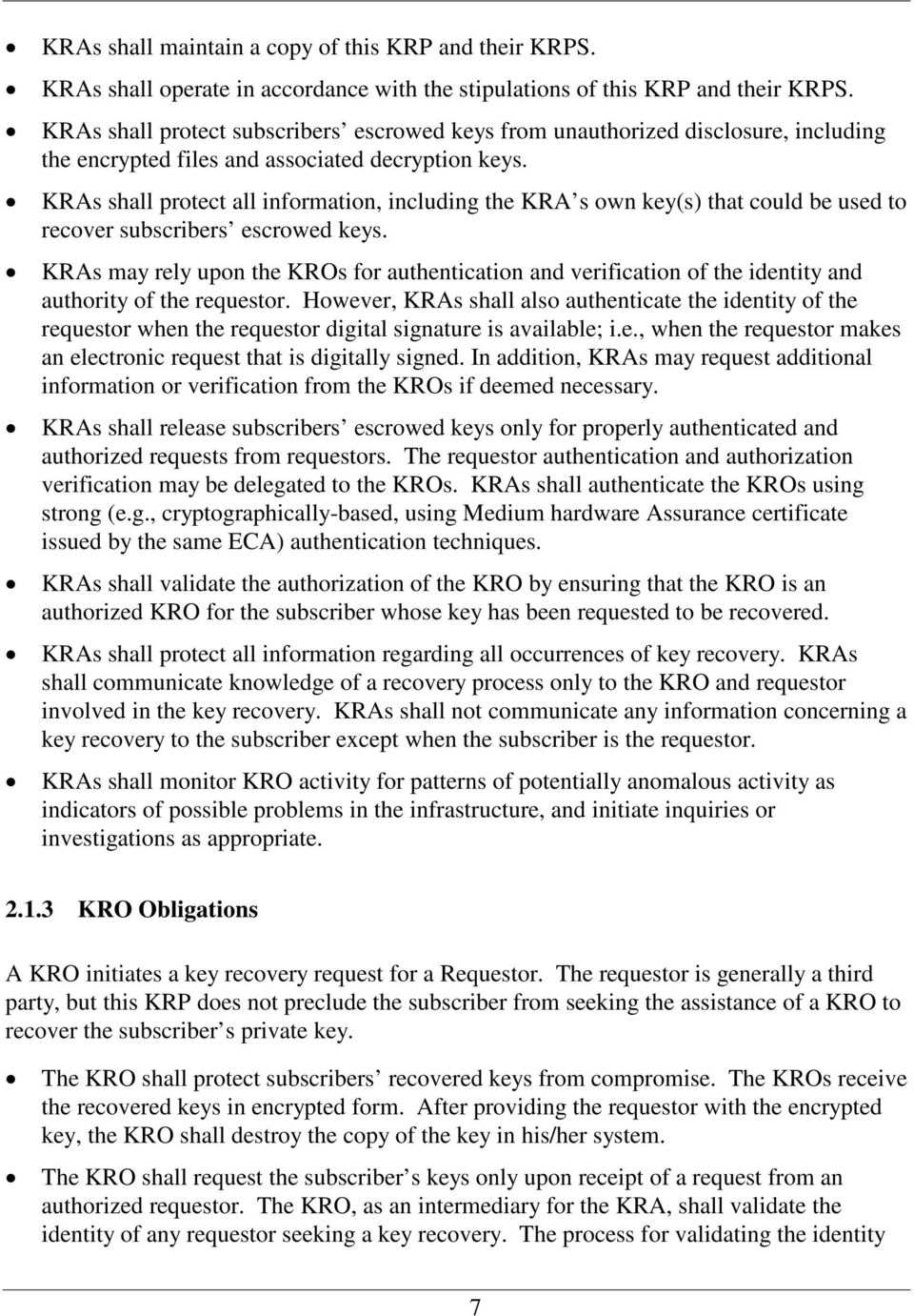KRAs shall protect all information, including the KRA s own key(s) that could be used to recover subscribers escrowed keys.