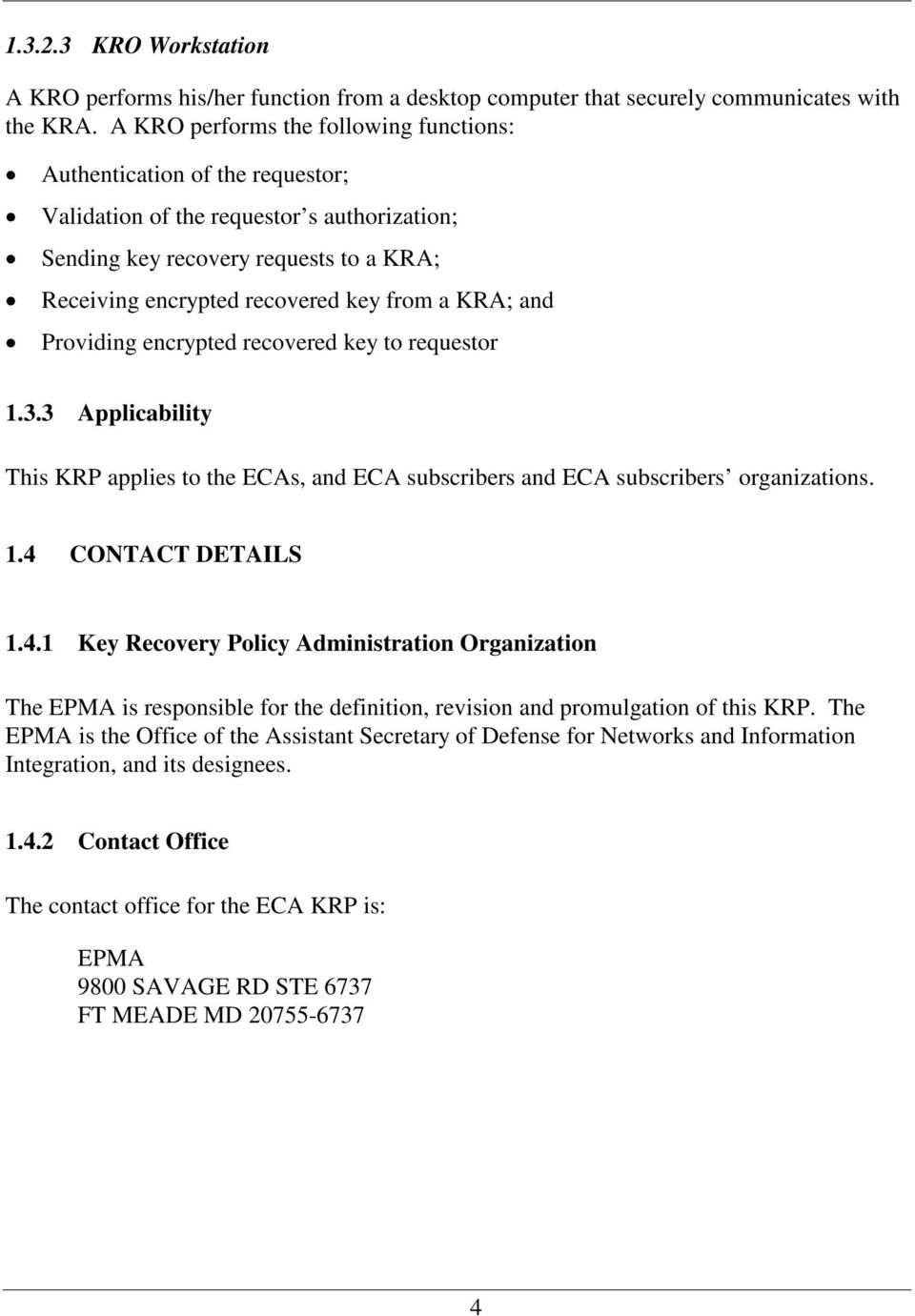 KRA; and Providing encrypted recovered key to requestor 1.3.3 Applicability This KRP applies to the ECAs, and ECA subscribers and ECA subscribers organizations. 1.4