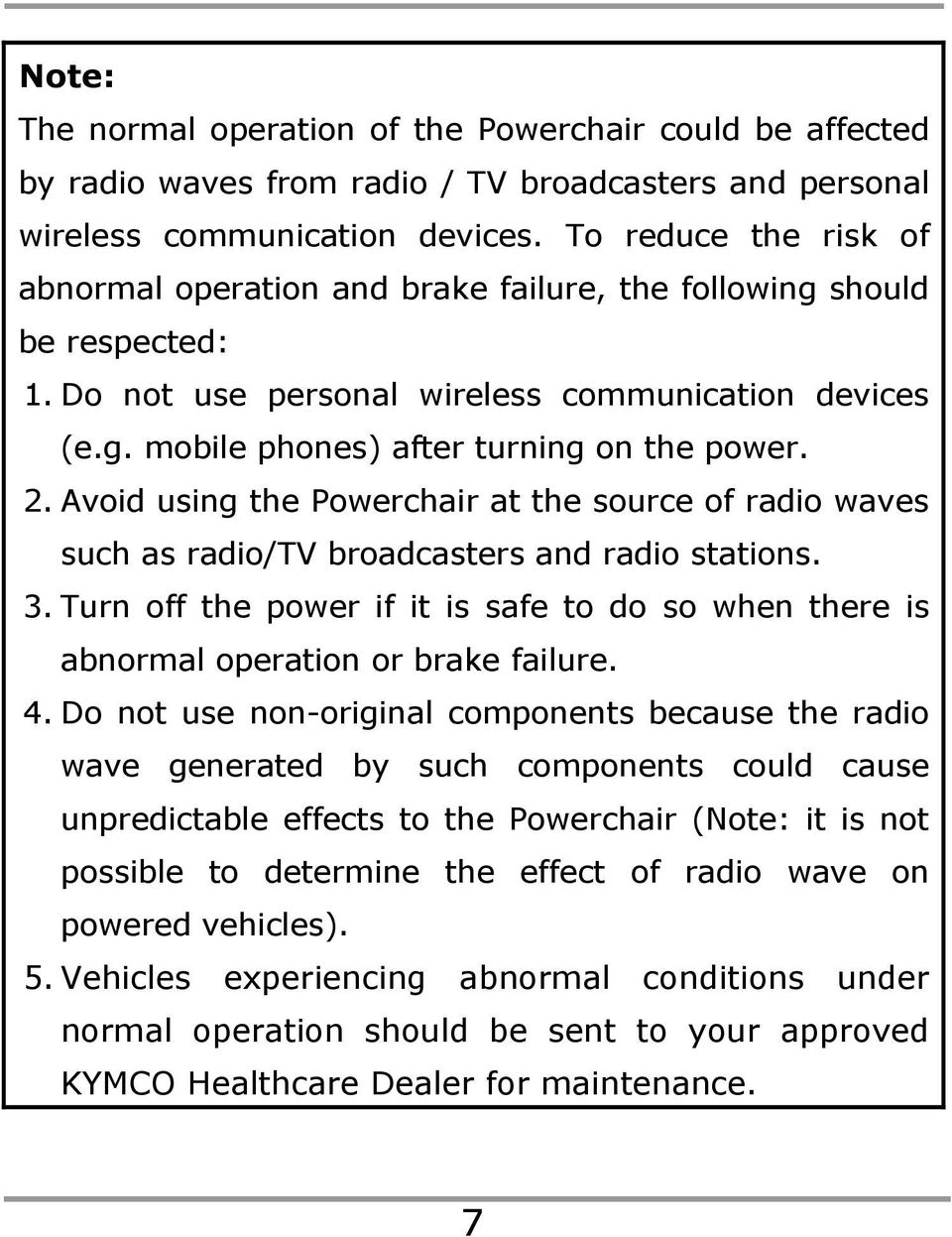 Avoid using the Powerchair at the source of radio waves such as radio/tv broadcasters and radio stations. 3.