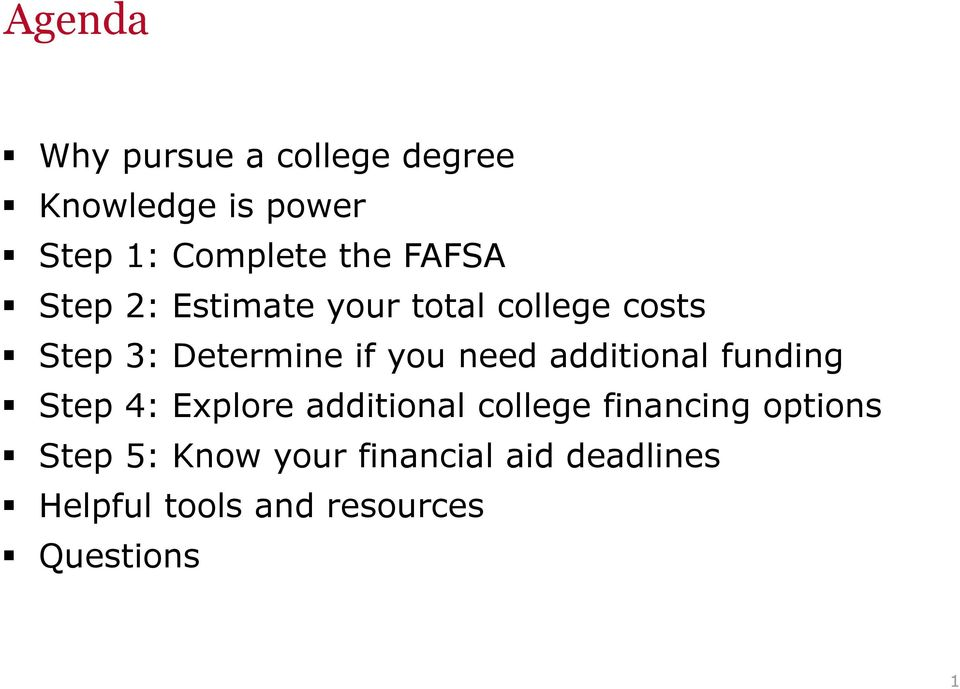 need additional funding Step 4: Explore additional college financing options