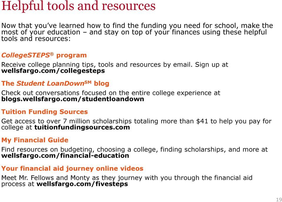 com/collegesteps The Student LoanDown SM blog Check out conversations focused on the entire college experience at blogs.wellsfargo.