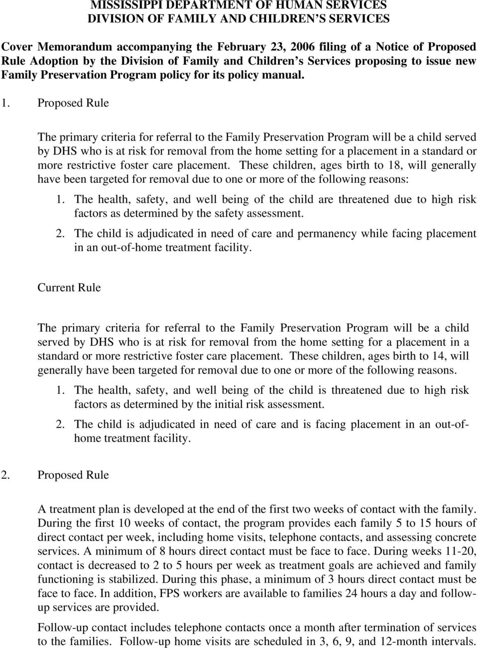 Proposed Rule The primary criteria for referral to the Family Preservation Program will be a child served by DHS who is at risk for removal from the home setting for a placement in a standard or more