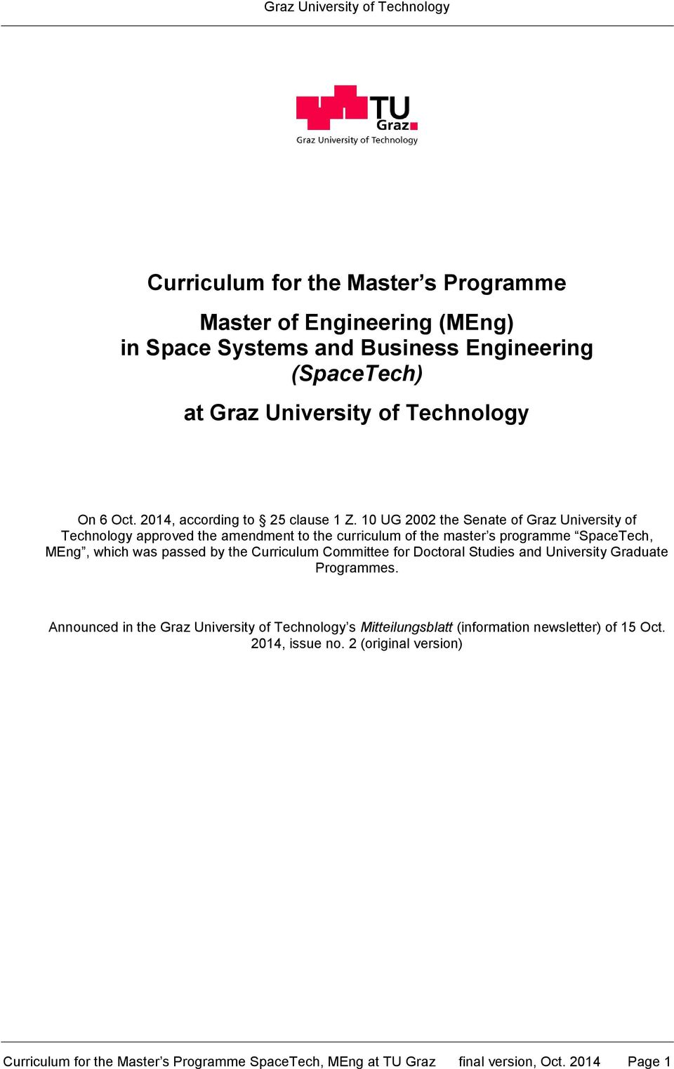 10 UG 2002 the Senate of Graz University of Technology approved the amendment to the curriculum of the master s programme SpaceTech, MEng, which was passed by the