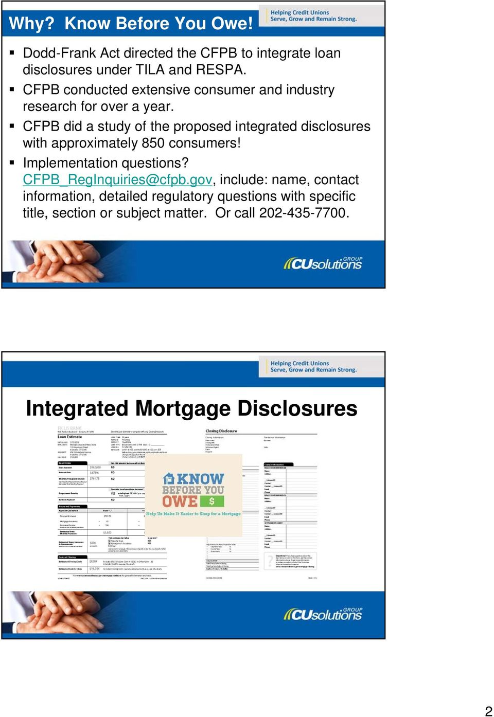 CFPB did a study of the proposed integrated disclosures with approximately 850 consumers! Implementation questions?