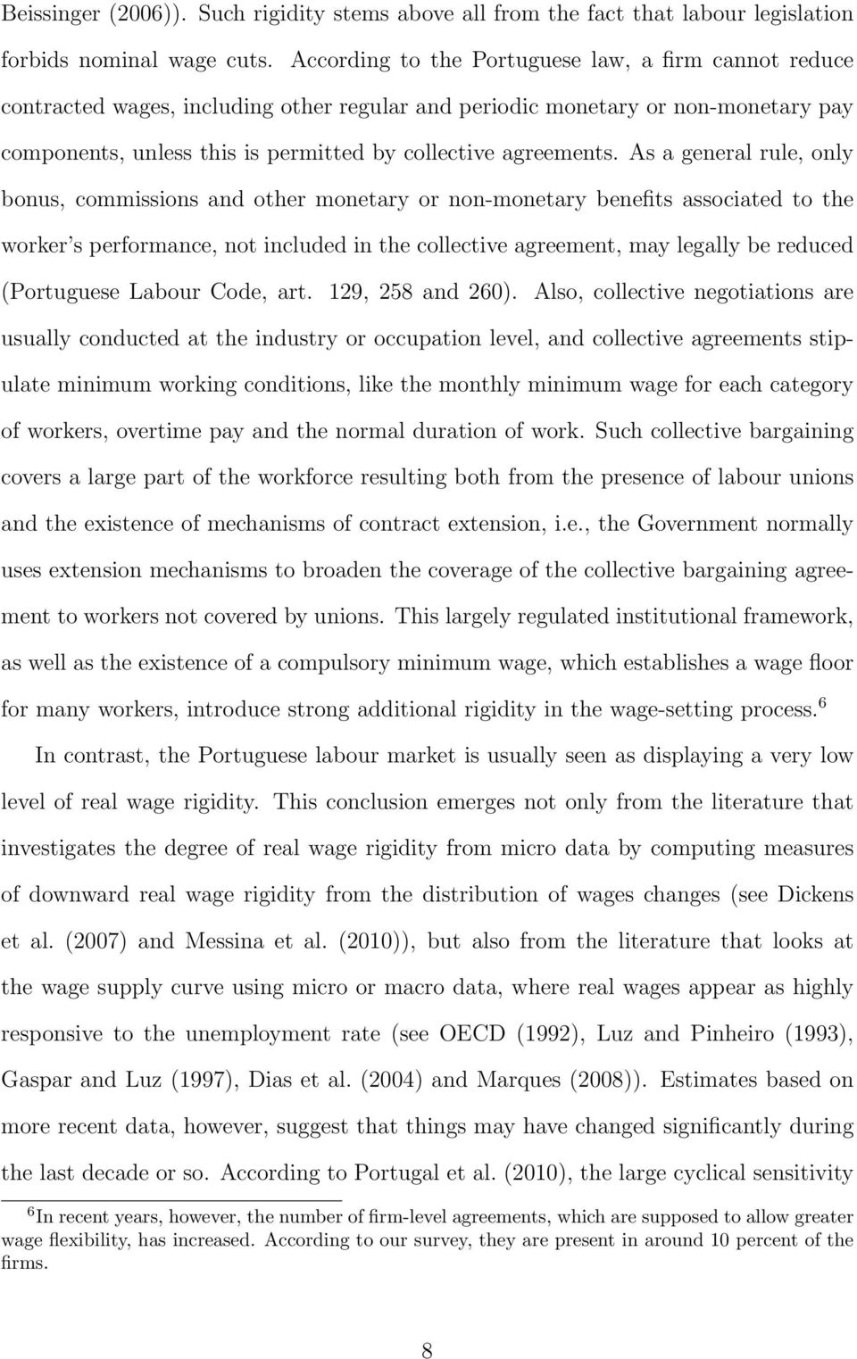 As a general rule, only bonus, commissions and other monetary or non-monetary benefits associated to the worker s performance, not included in the collective agreement, may legally be reduced