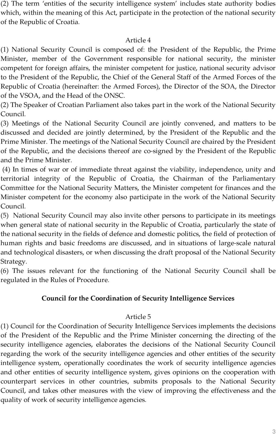 Article 4 (1) National Security Council is composed of: the President of the Republic, the Prime Minister, member of the Government responsible for national security, the minister competent for