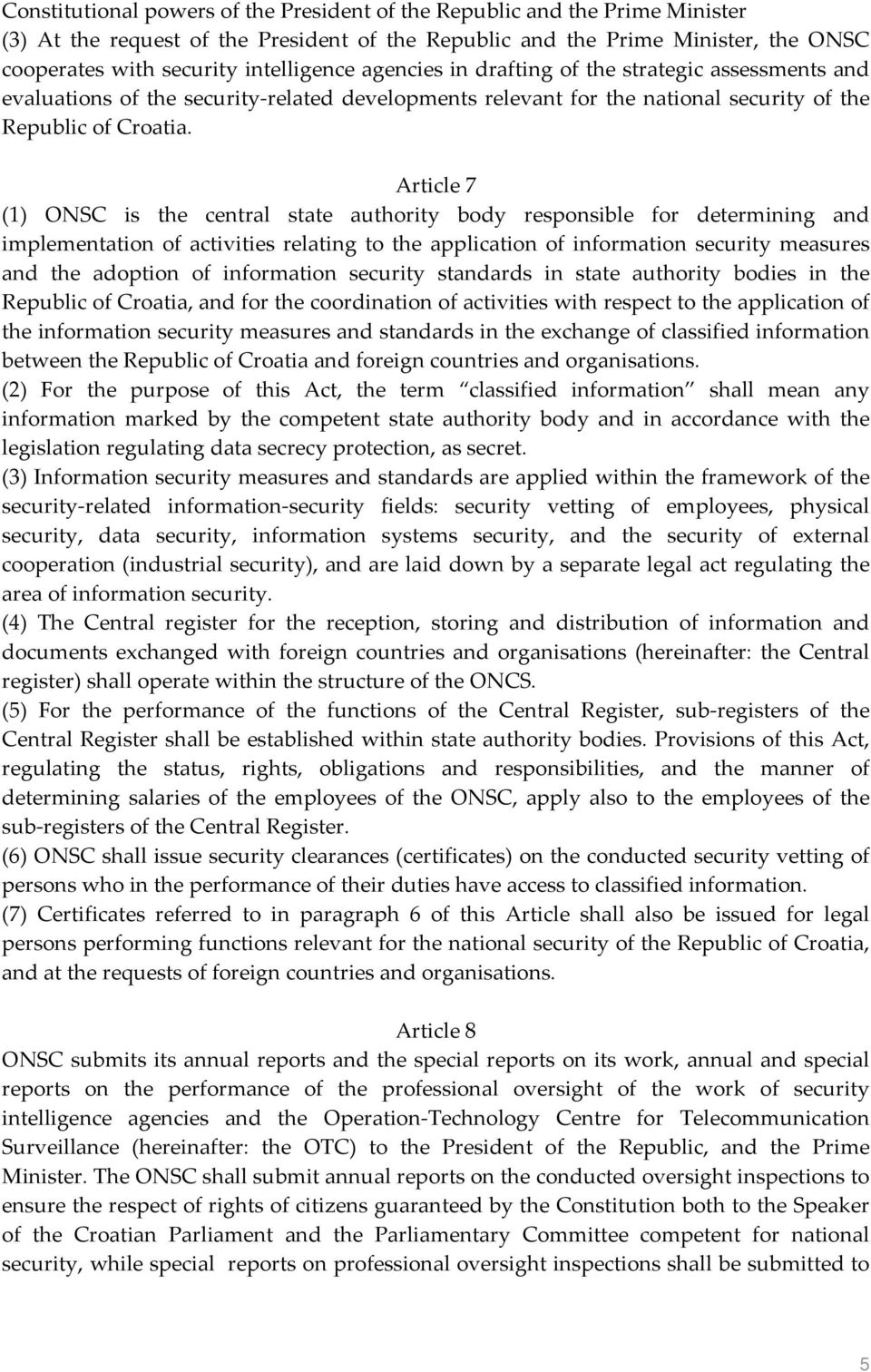 Article 7 (1) ONSC is the central state authority body responsible for determining and implementation of activities relating to the application of information security measures and the adoption of