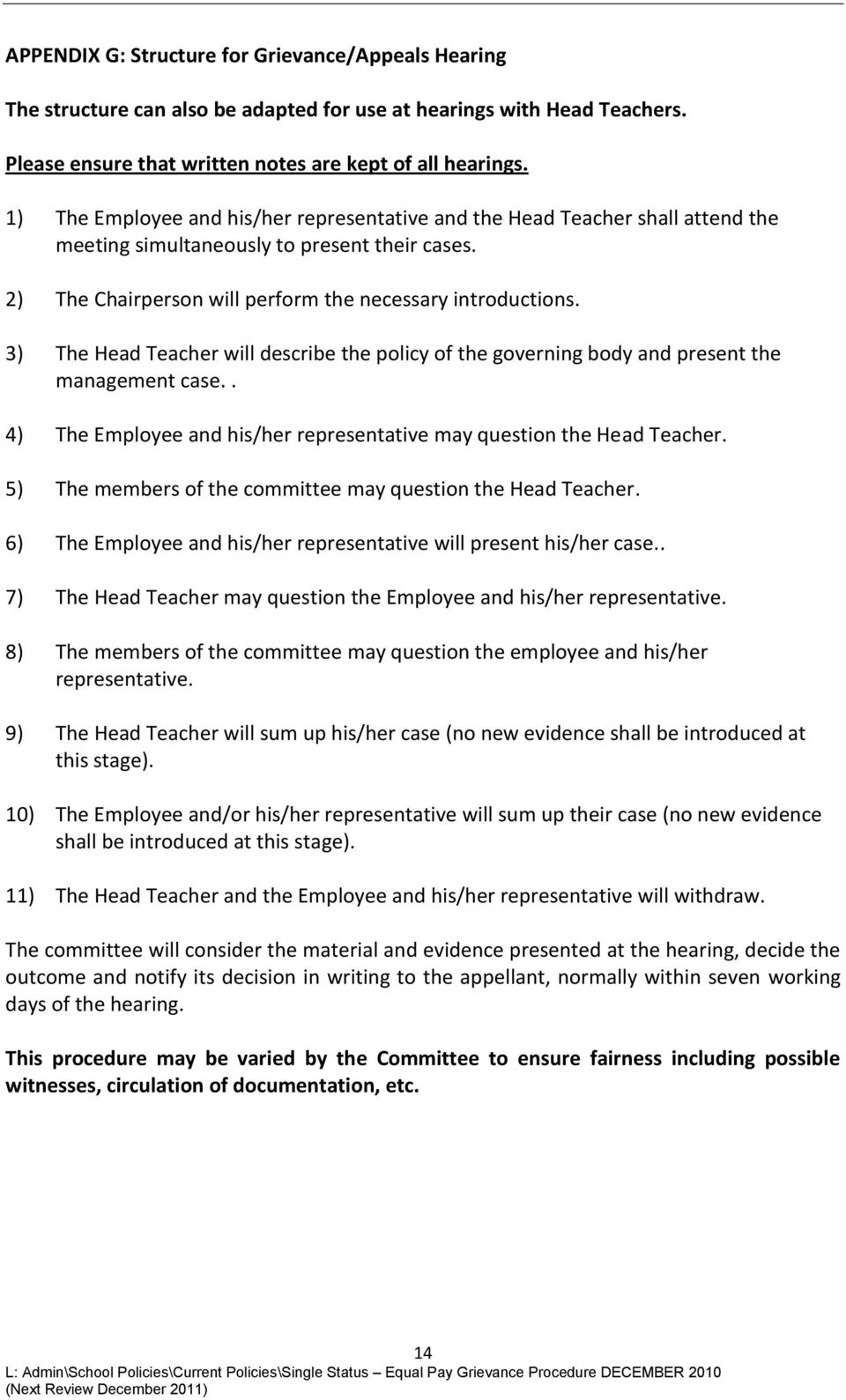 3) The Head Teacher will describe the policy of the governing body and present the management case.. 4) The Employee and his/her representative may question the Head Teacher.