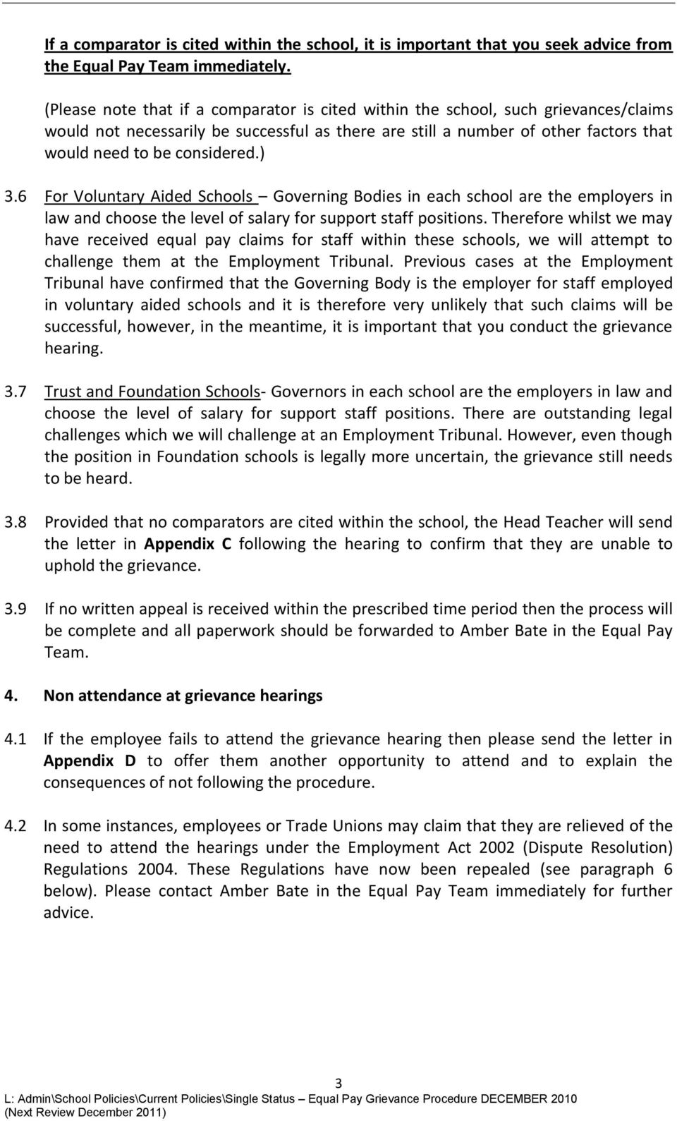 ) 3.6 For Voluntary Aided Schools Governing Bodies in each school are the employers in law and choose the level of salary for support staff positions.