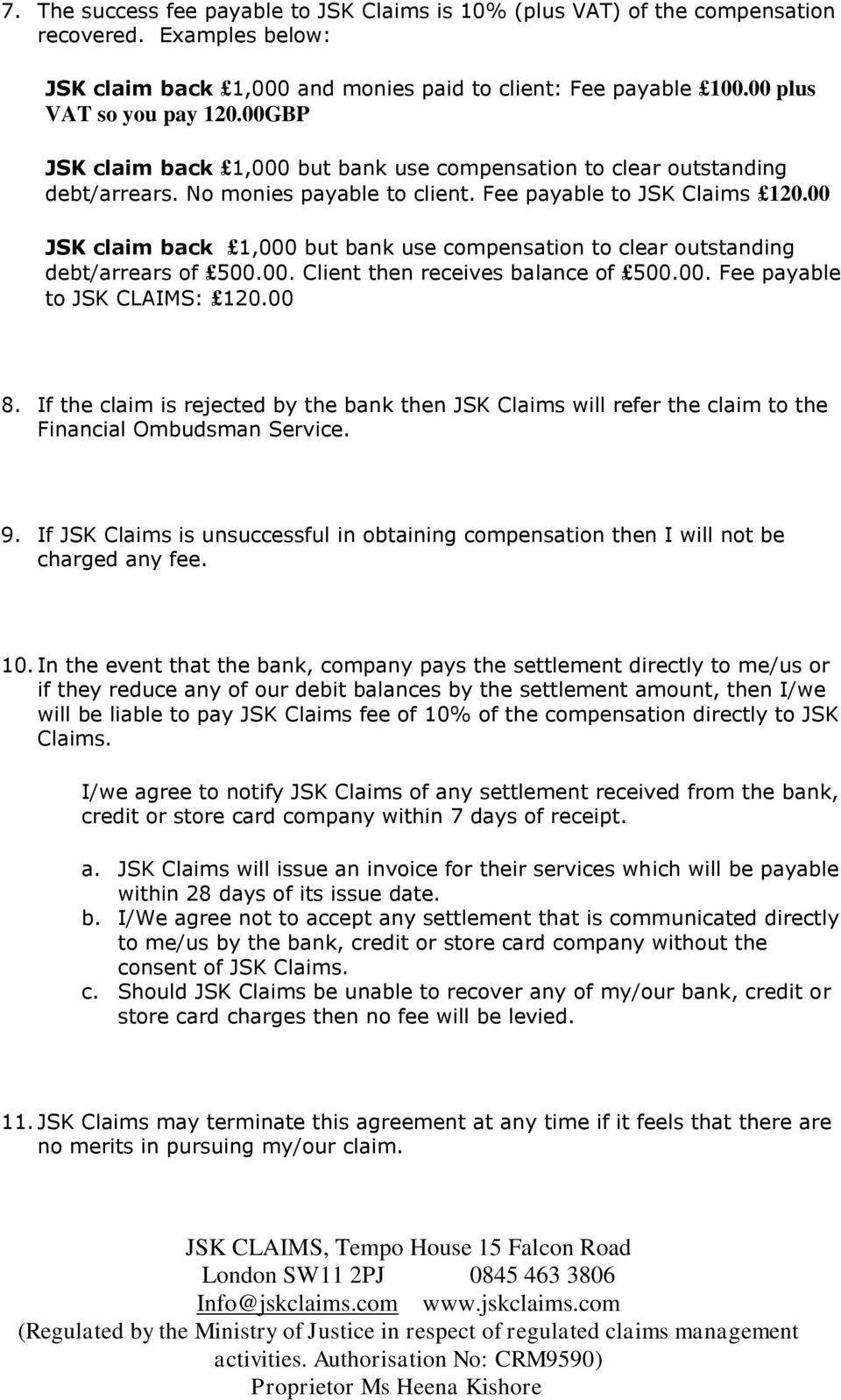 00 JSK claim back 1,000 but bank use compensation to clear outstanding debt/arrears of 500.00. Client then receives balance of 500.00. Fee payable to JSK CLAIMS: 120.00 8.