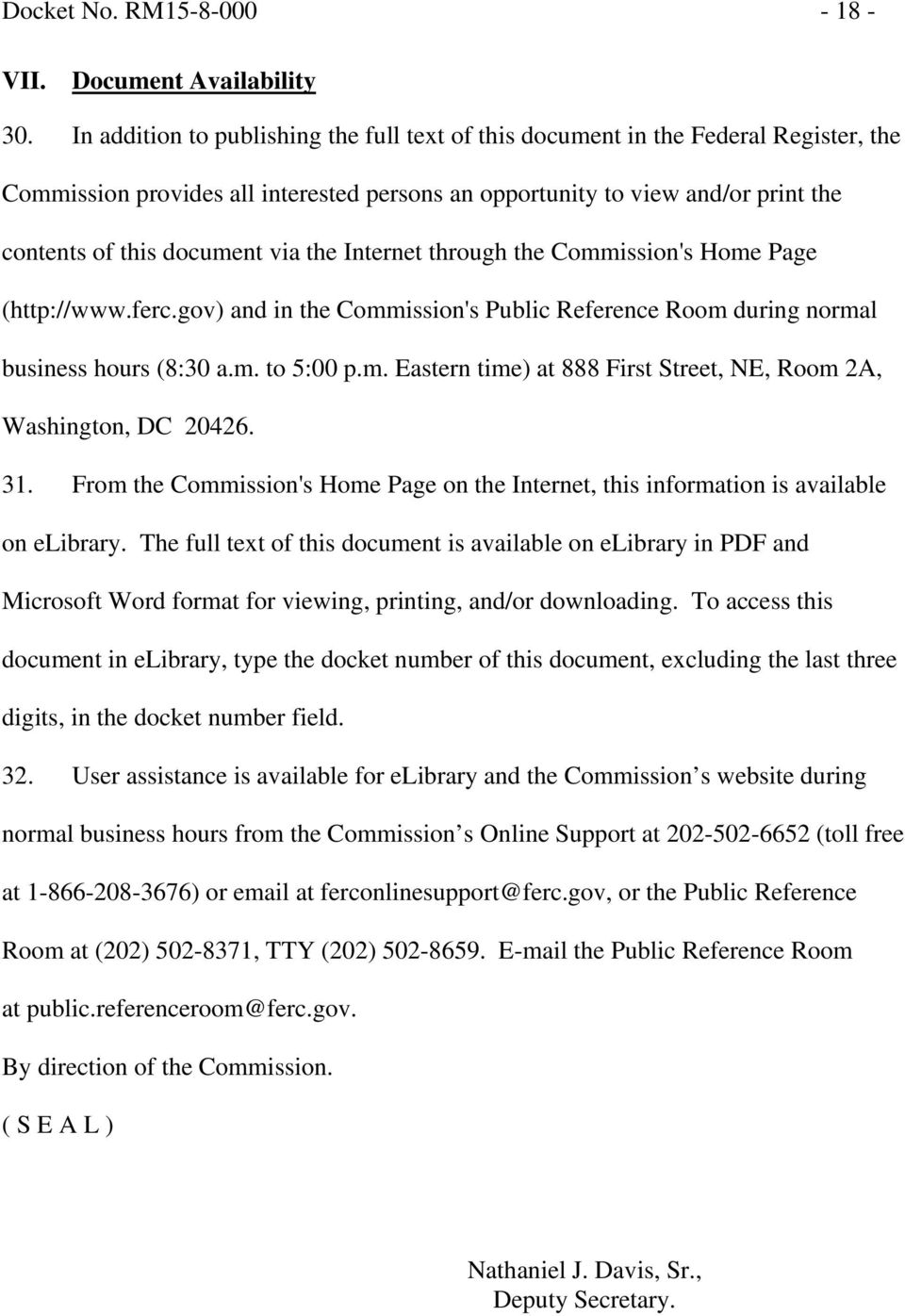the Internet through the Commission's Home Page (http://www.ferc.gov) and in the Commission's Public Reference Room during normal business hours (8:30 a.m. to 5:00 p.m. Eastern time) at 888 First Street, NE, Room 2A, Washington, DC 20426.