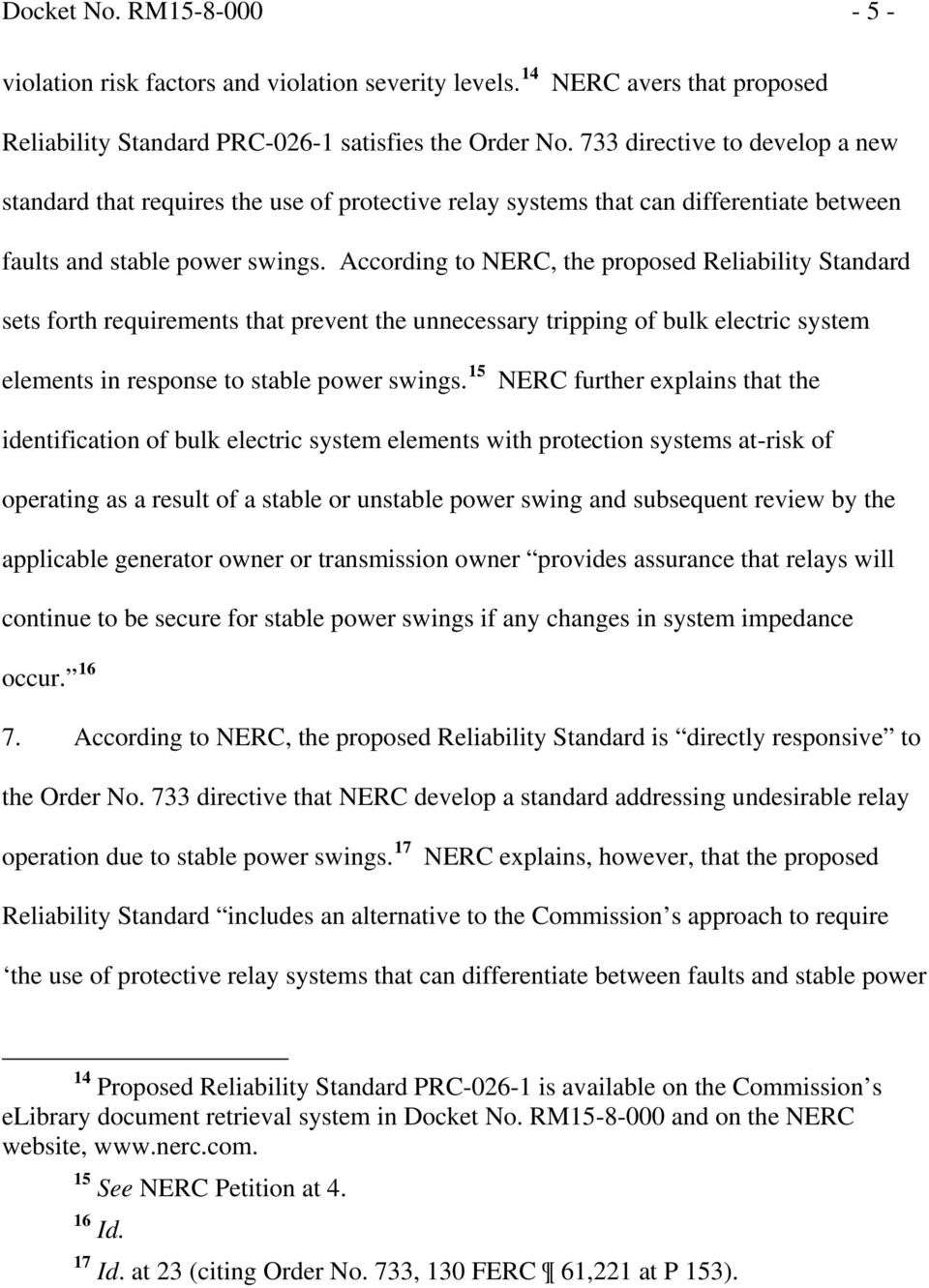 According to NERC, the proposed Reliability Standard sets forth requirements that prevent the unnecessary tripping of bulk electric system elements in response to stable power swings.
