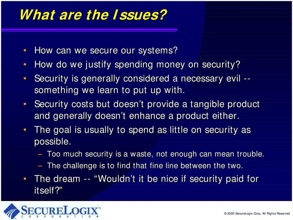 Security costs but doesn t provide a tangible product and generally doesn t enhance a product either.