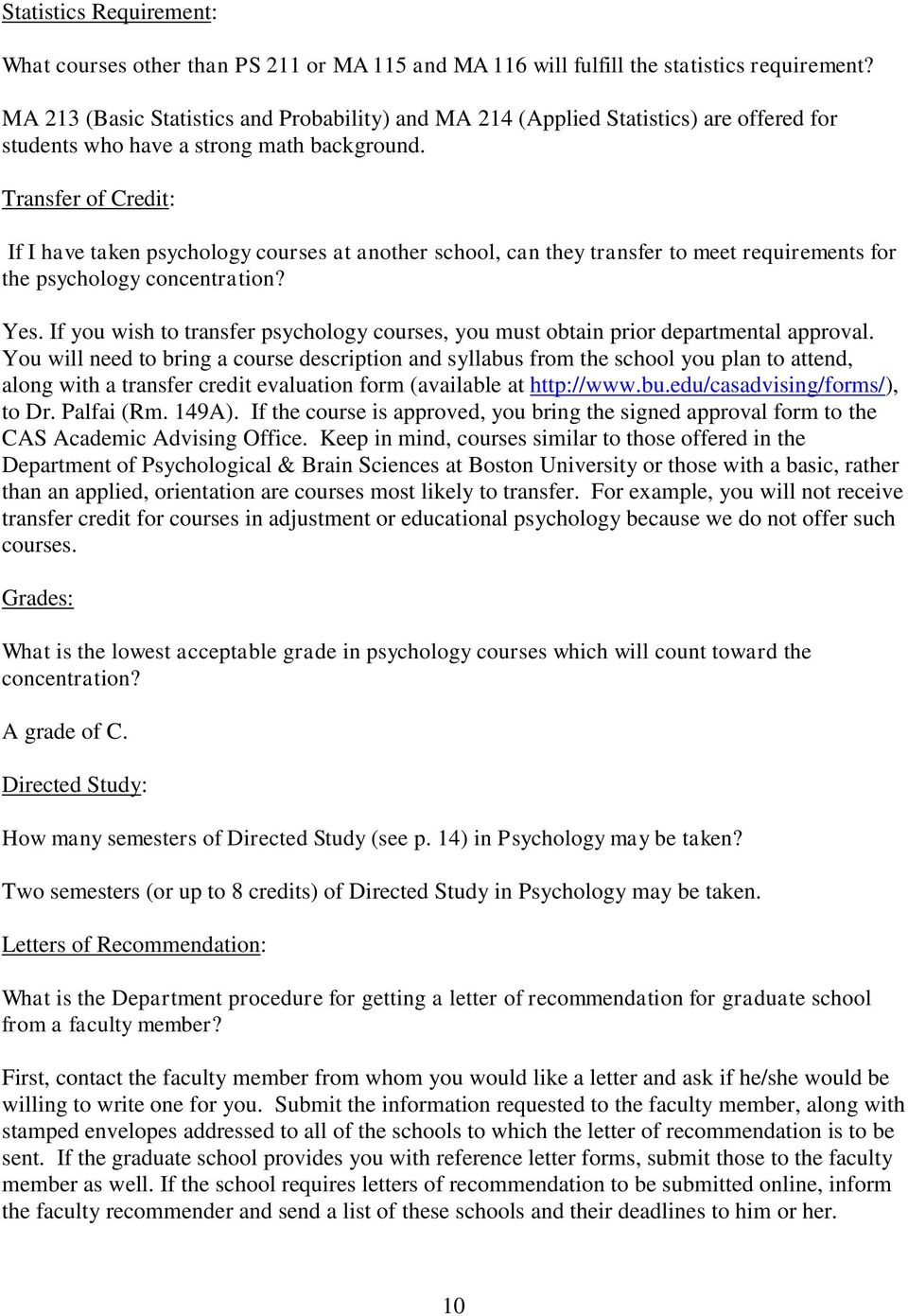 Transfer of Credit: If I have taken psychology courses at another school, can they transfer to meet requirements for the psychology concentration? Yes.