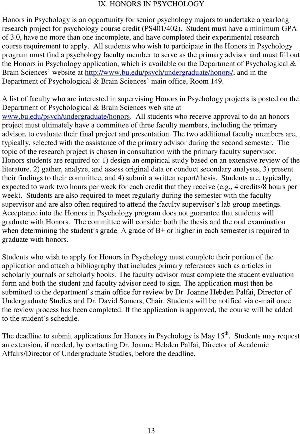 All students who wish to participate in the Honors in Psychology program must find a psychology faculty member to serve as the primary advisor and must fill out the Honors in Psychology application,